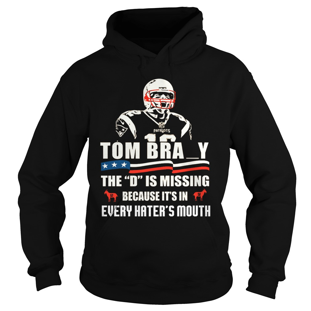 Tom Bray the D is missing because it's in every hater's mouth hoodie