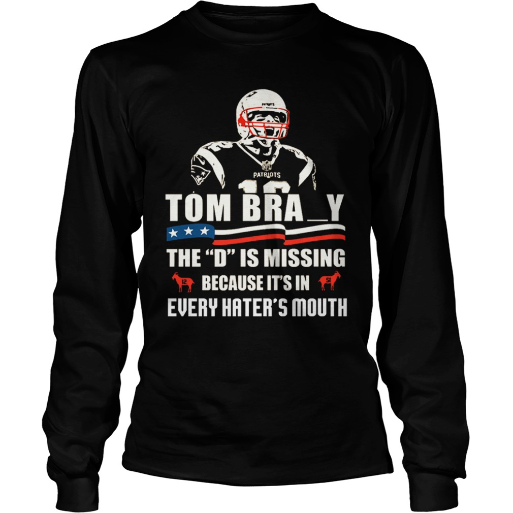 Tom Bray the D is missing because it's in every hater's mouth long sleeve