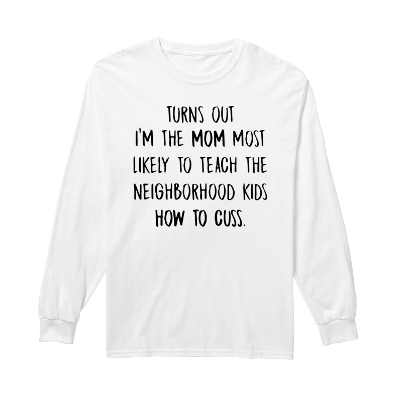 Turns out I'm the mom most likely to teach the neighborhood kids how to cuss long sleeve