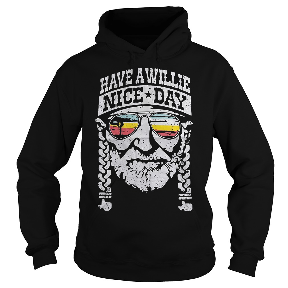 Willie Nelson have a willie nice day funny hoodie