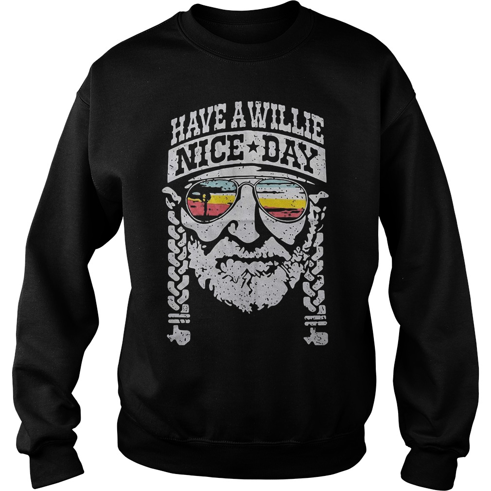Willie Nelson have a willie nice day funny sweatshirt