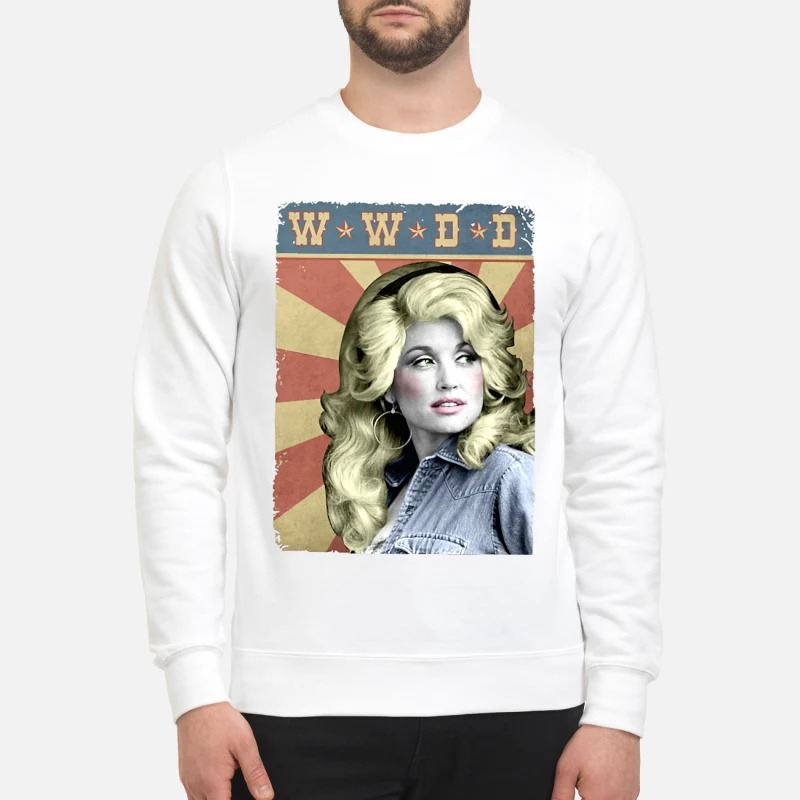 WWDD What Would Dolly Do? sweatshirt