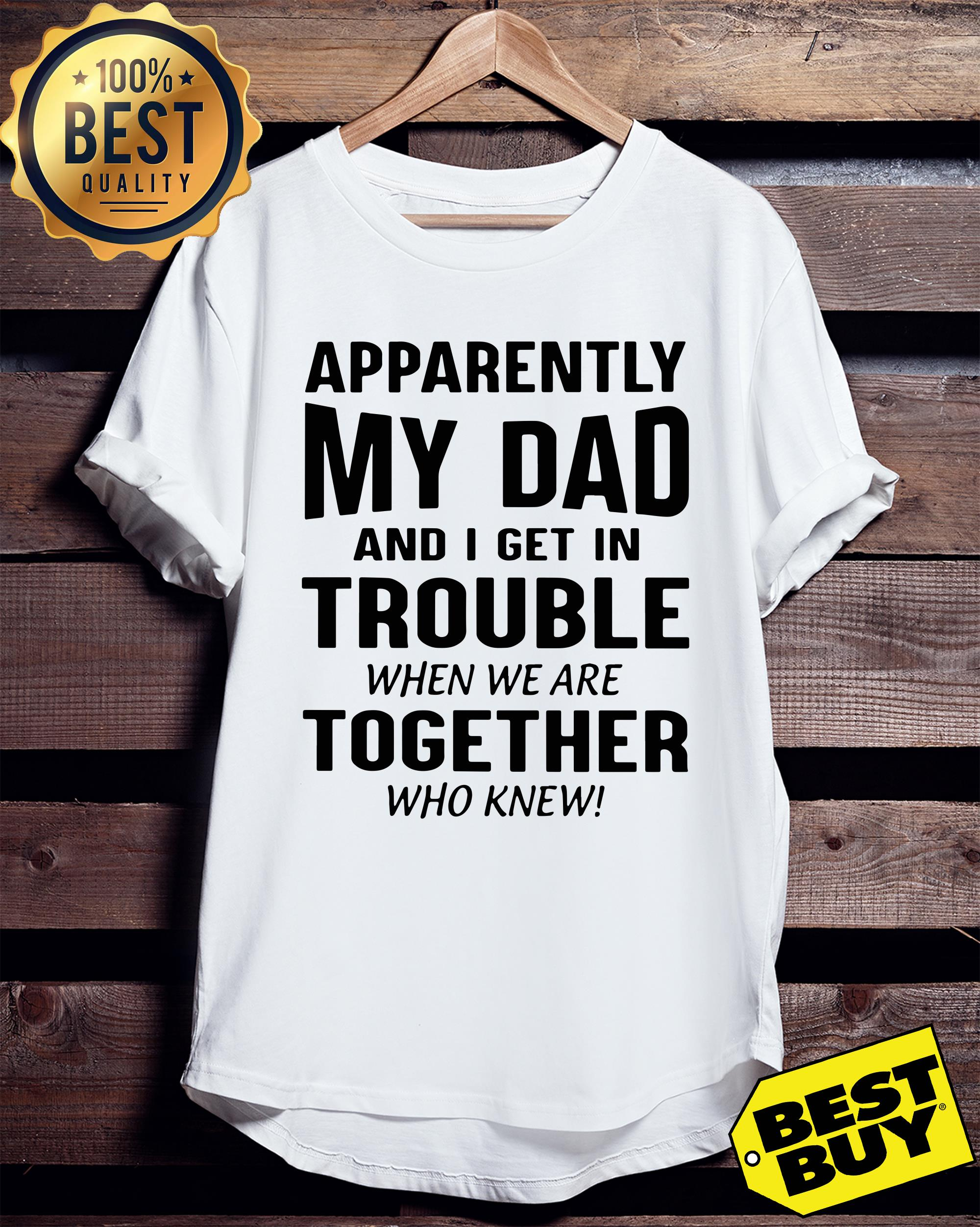 Apparently my dad and I get in trouble when we are together who knew ladies tee