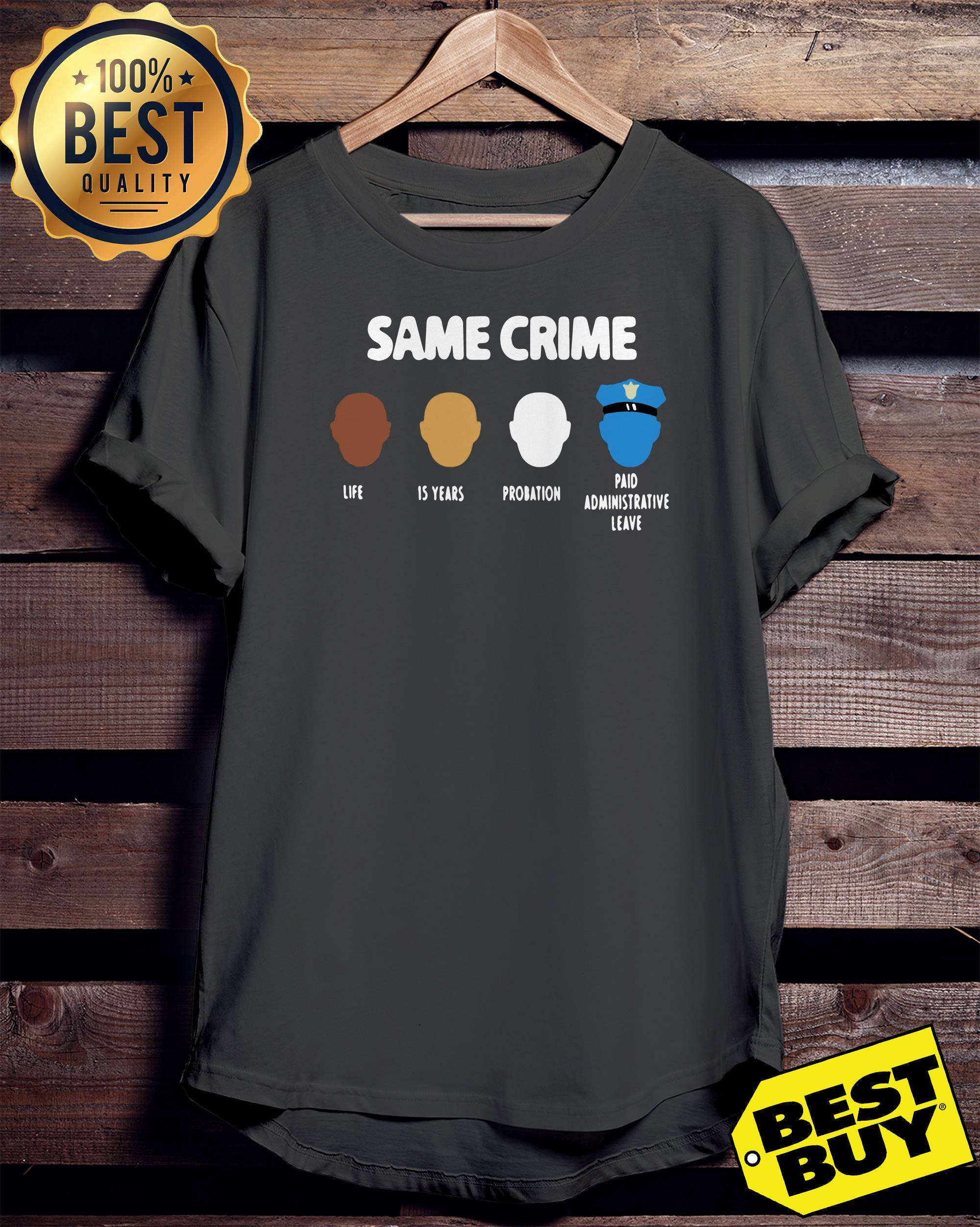 Same Crime Life 15 Years Probation paid administrative Leave ladies tee