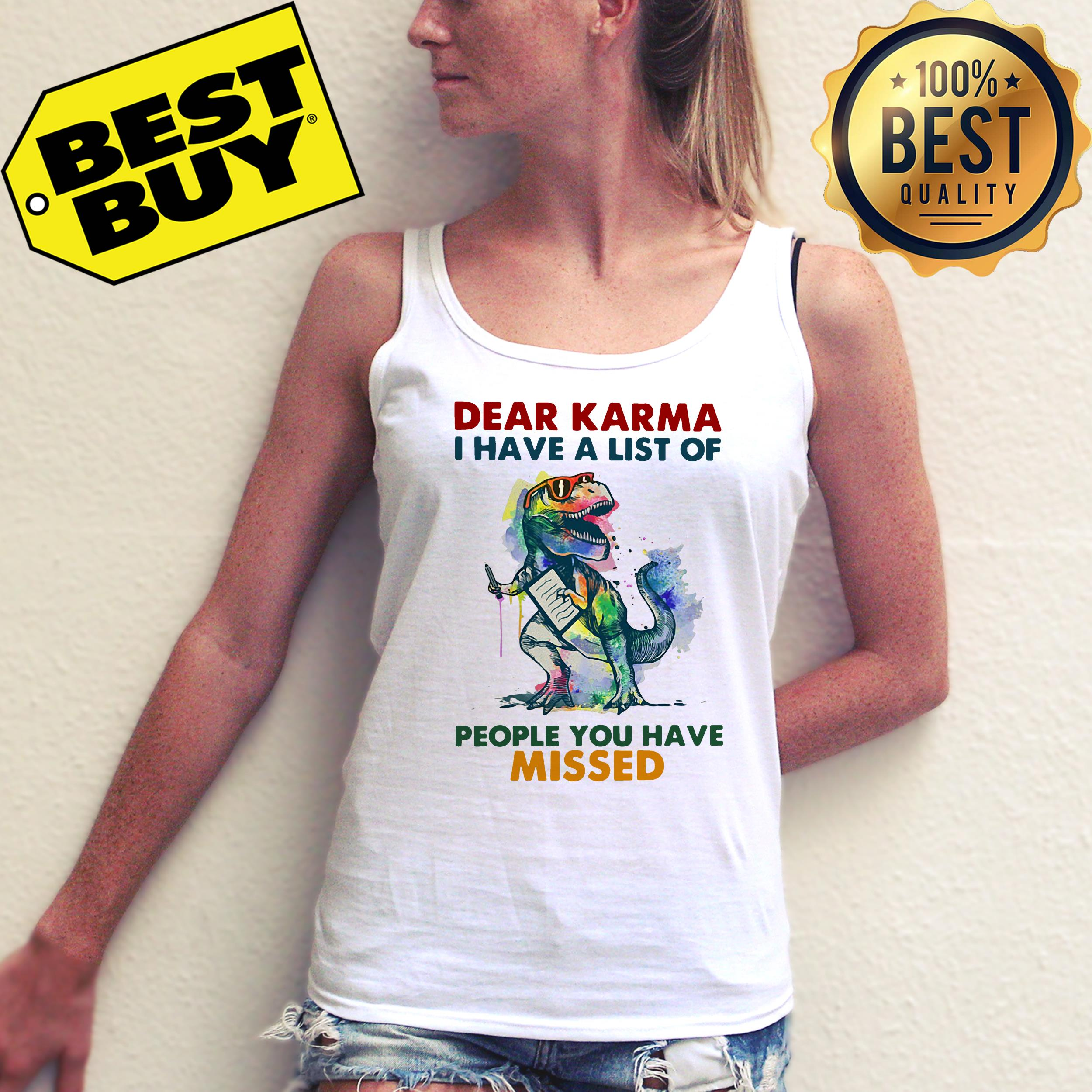 Dear Karma I have a list of people you have missed T rex dinosaur ladies tee