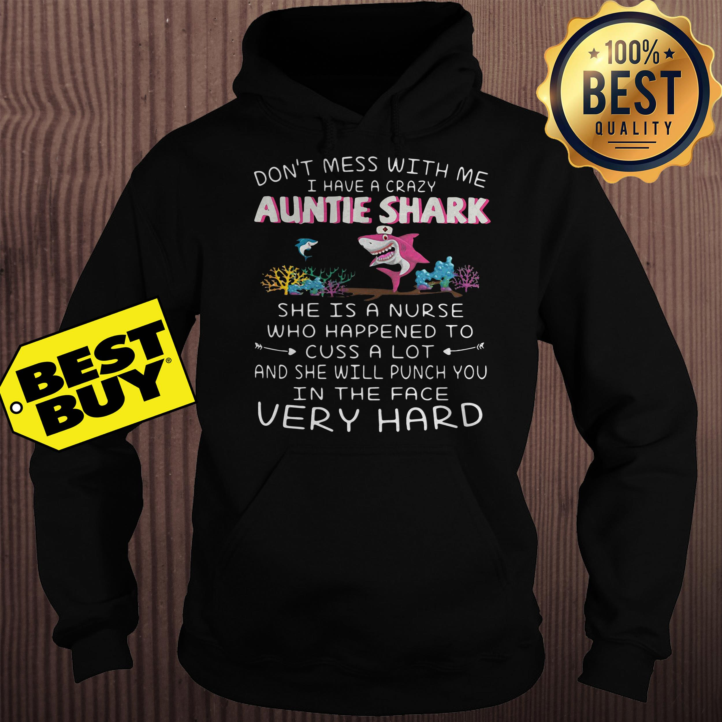 Don't mess with me I have a crazy auntie shark she is a nurse hoodie