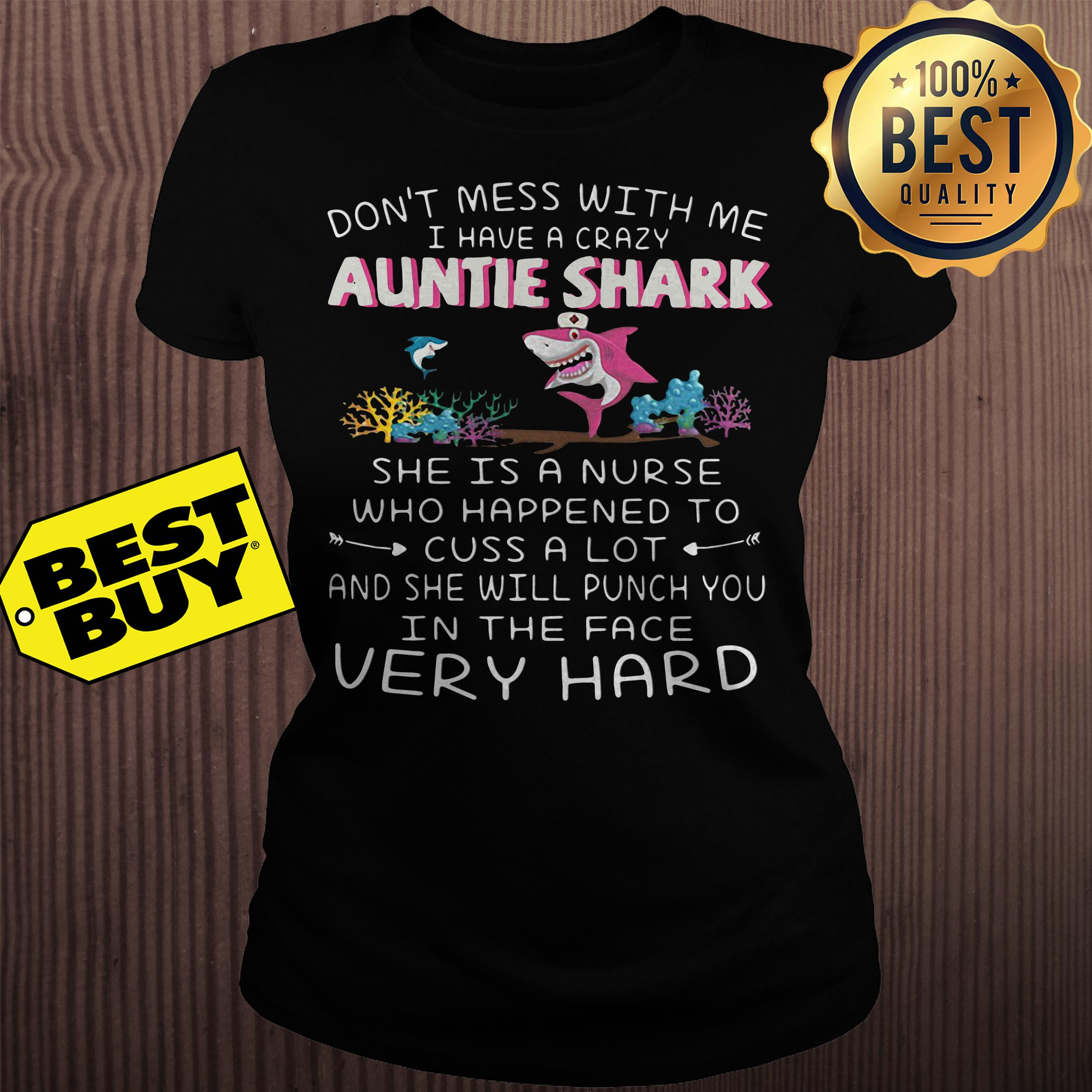 Don't mess with me I have a crazy auntie shark she is a nurse ladies tee