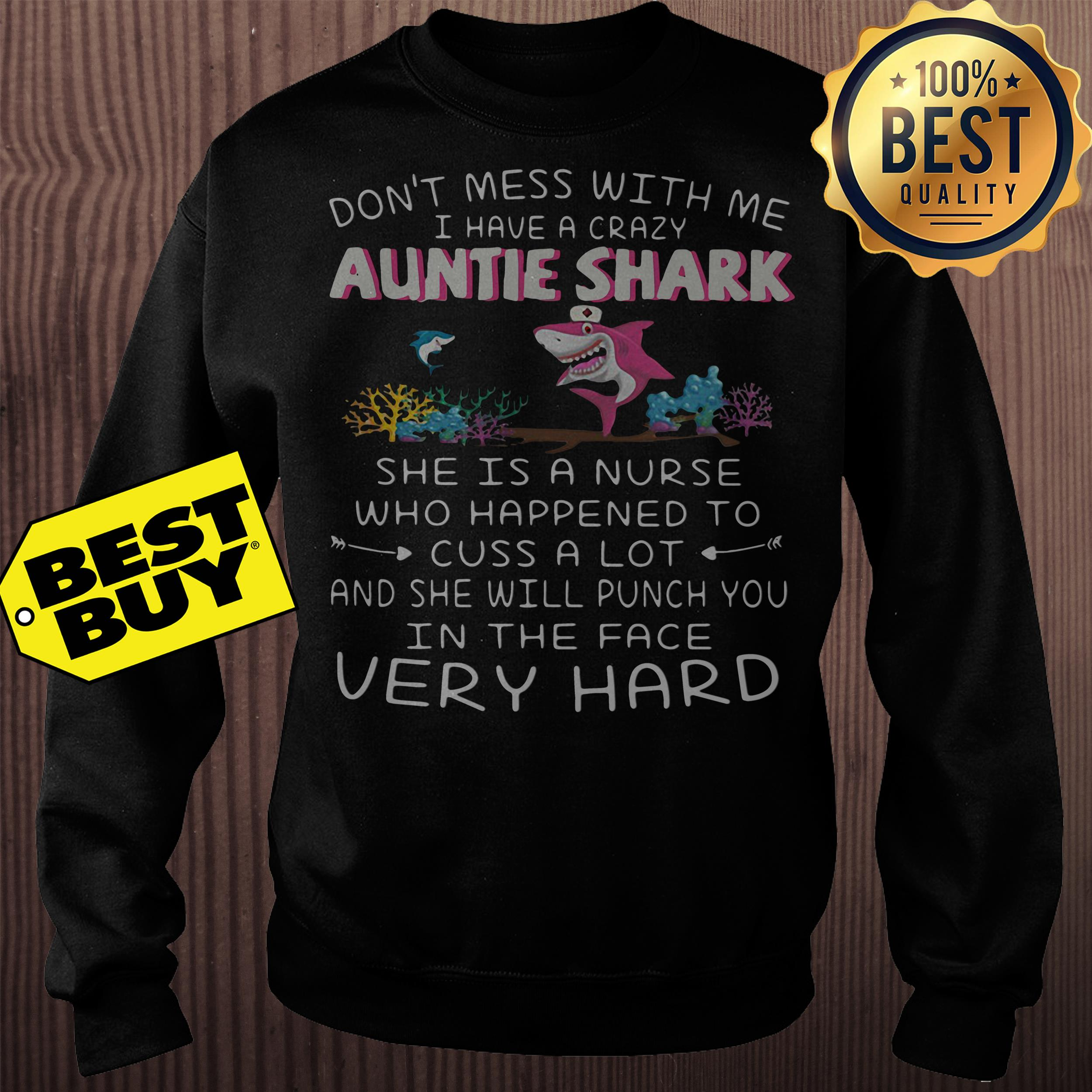 Don't mess with me I have a crazy auntie shark she is a nurse sweatshirt