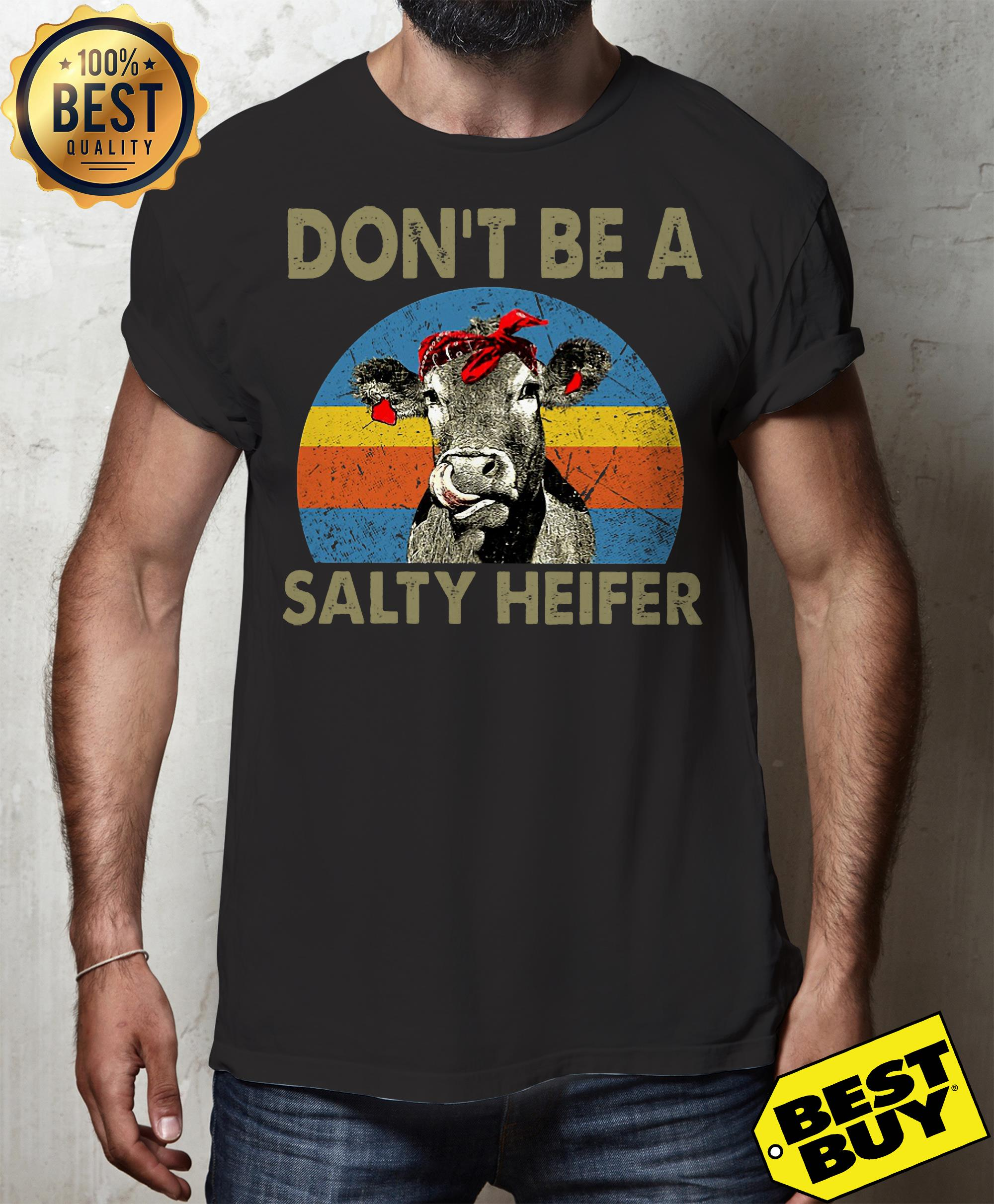 Don't Be A Salty Heifer Cow Lover shirt