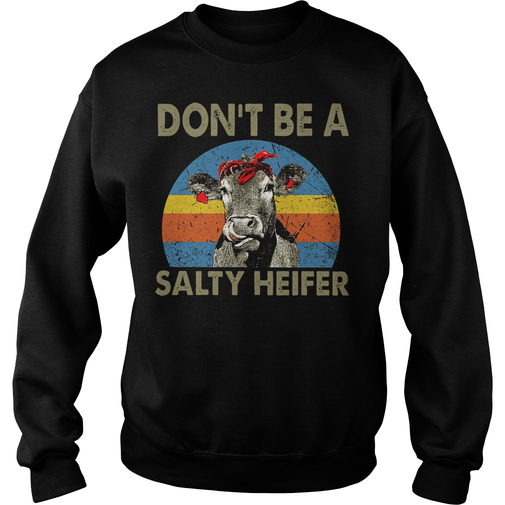 Don't Be A Salty Heifer Cow Lover sweatshirt