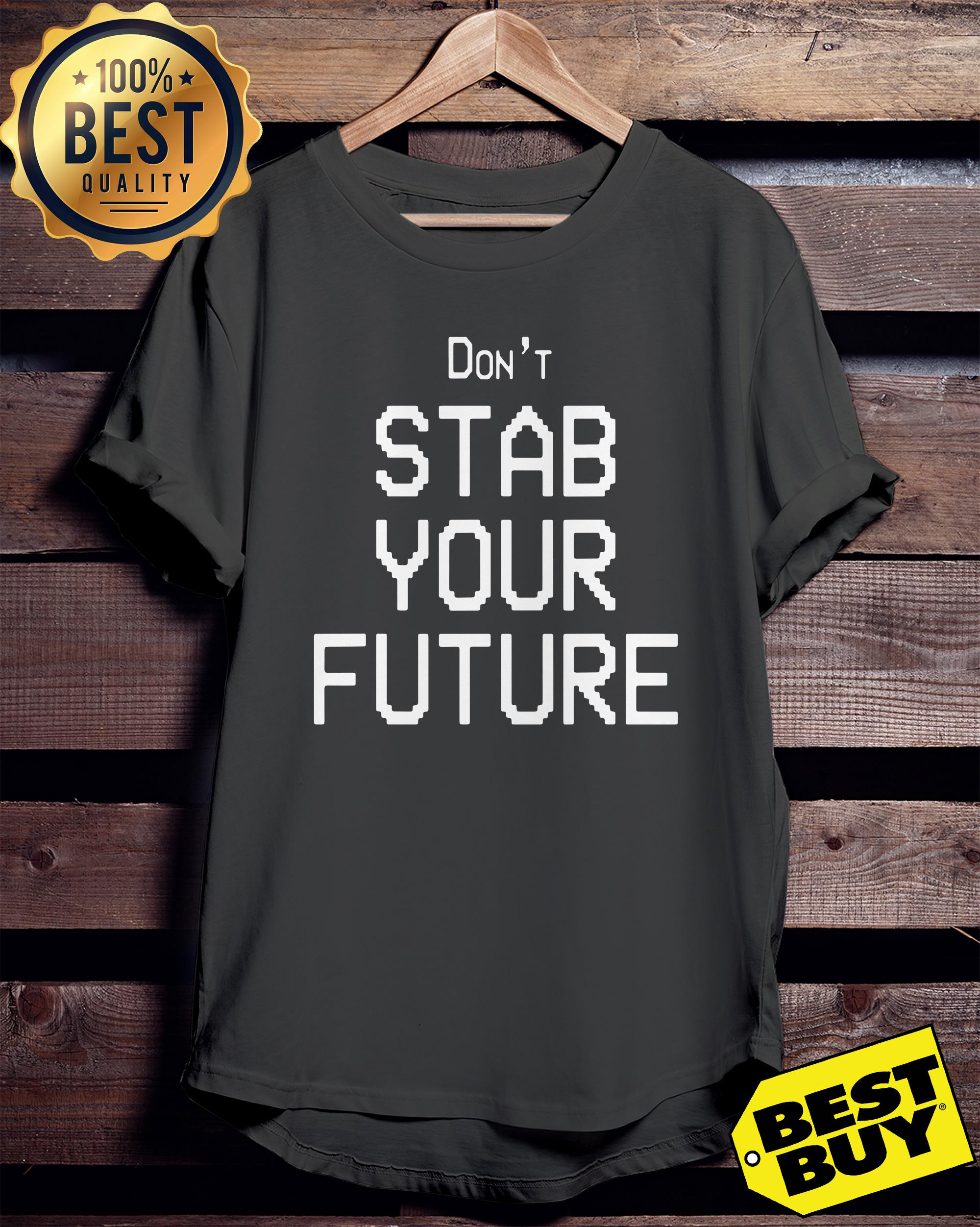 Don't stab you future ladies tee