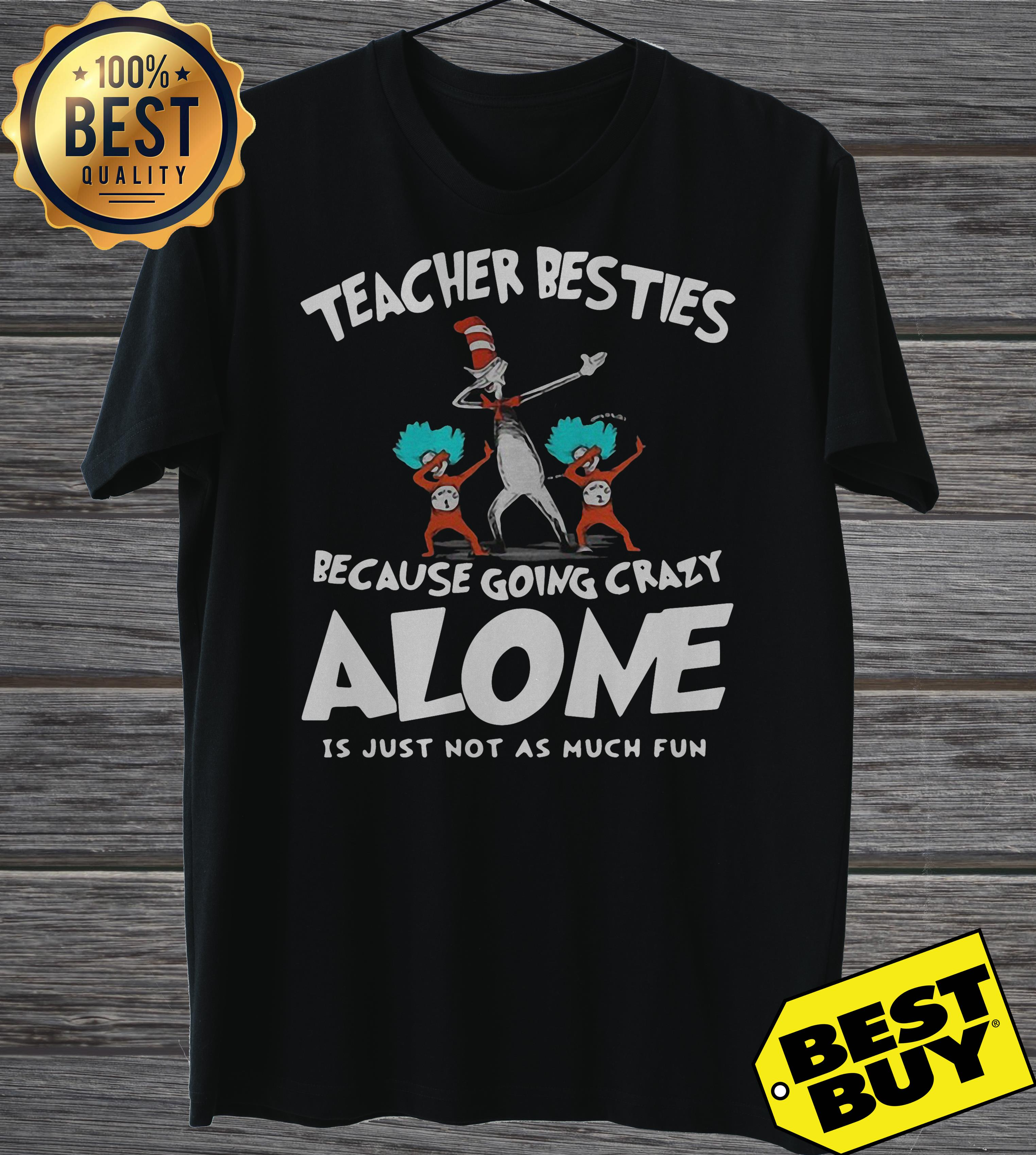 Dr Seuss teacher besties because going crazy alone is just not as much fun ladies tee