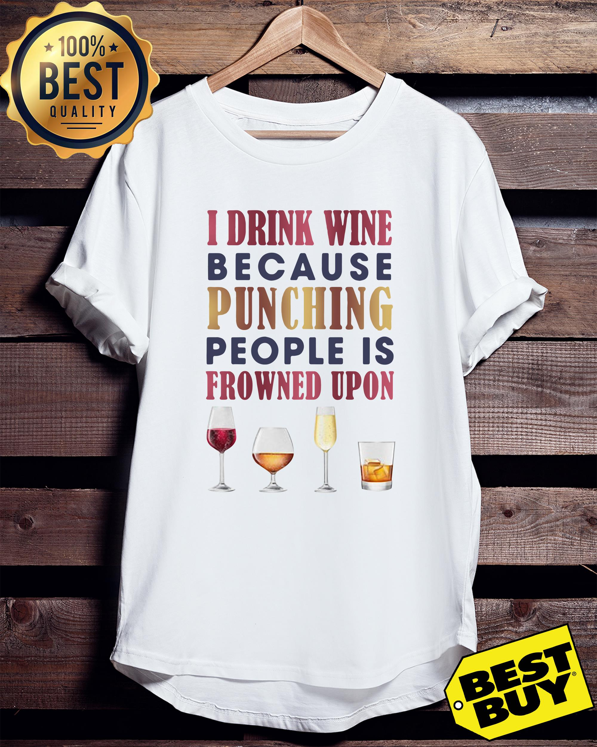 I drink wine because punching people is frowned upon v-neck