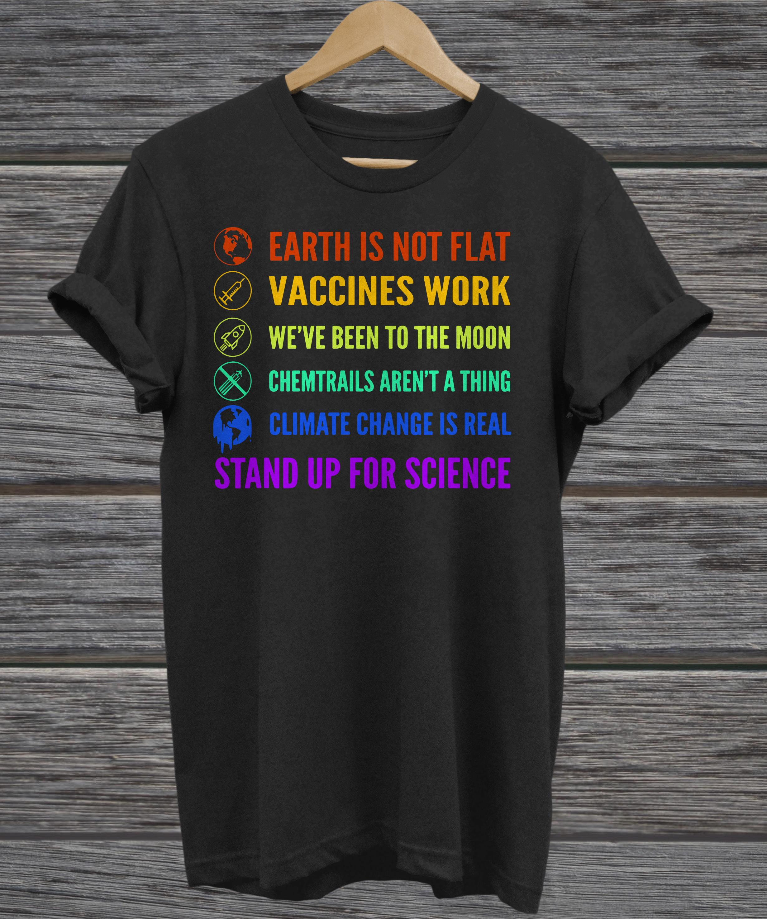 Earth is not flat Vaccines work We've been to the moon Chemtrails aren't a thing Climate change is real Stand up for science ladies tee