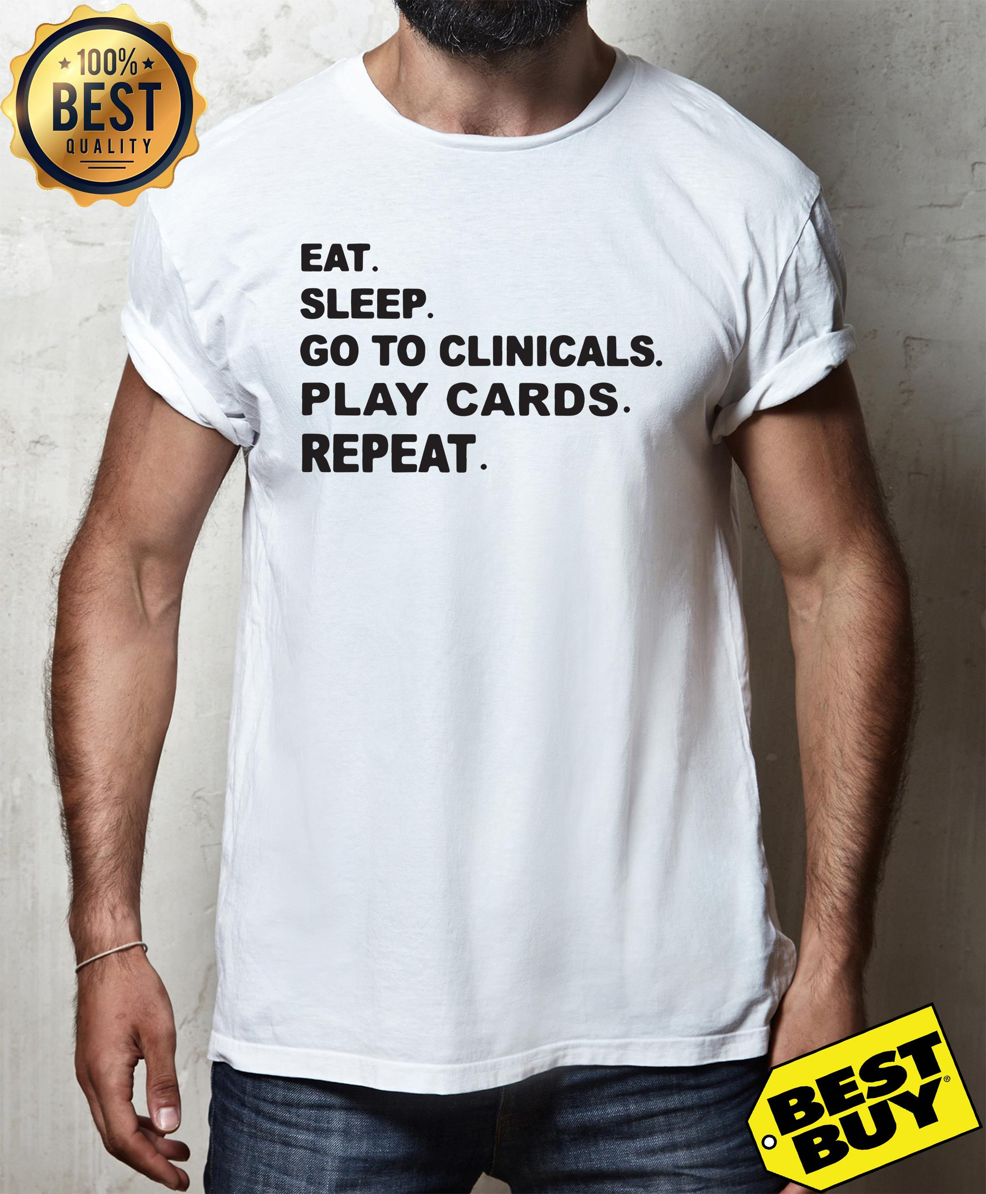 Eat sleep go to clinicals play cards repeat shirt