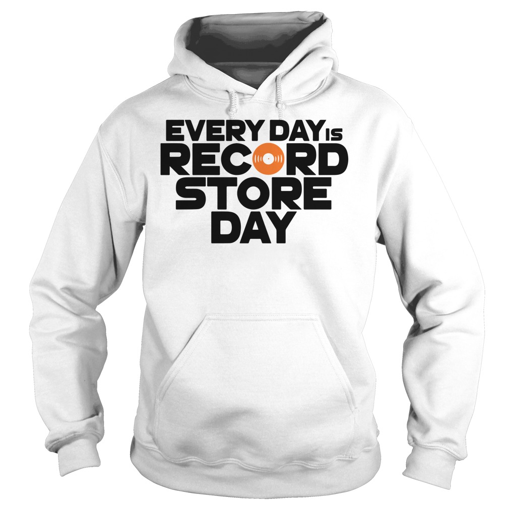 Every Day is Record Store Day hoodie