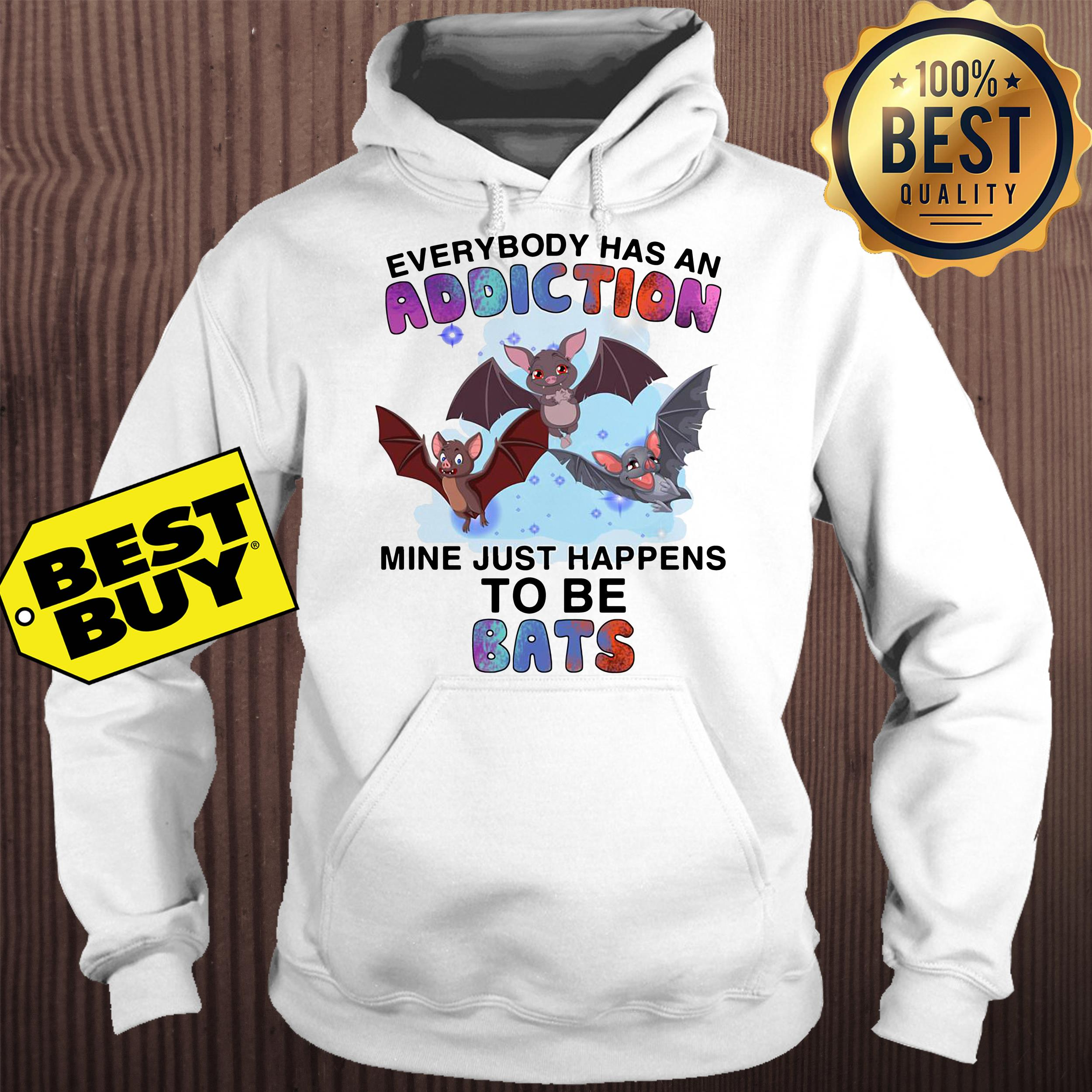 Everybody has an addiction mine just happens to be bats hoodie