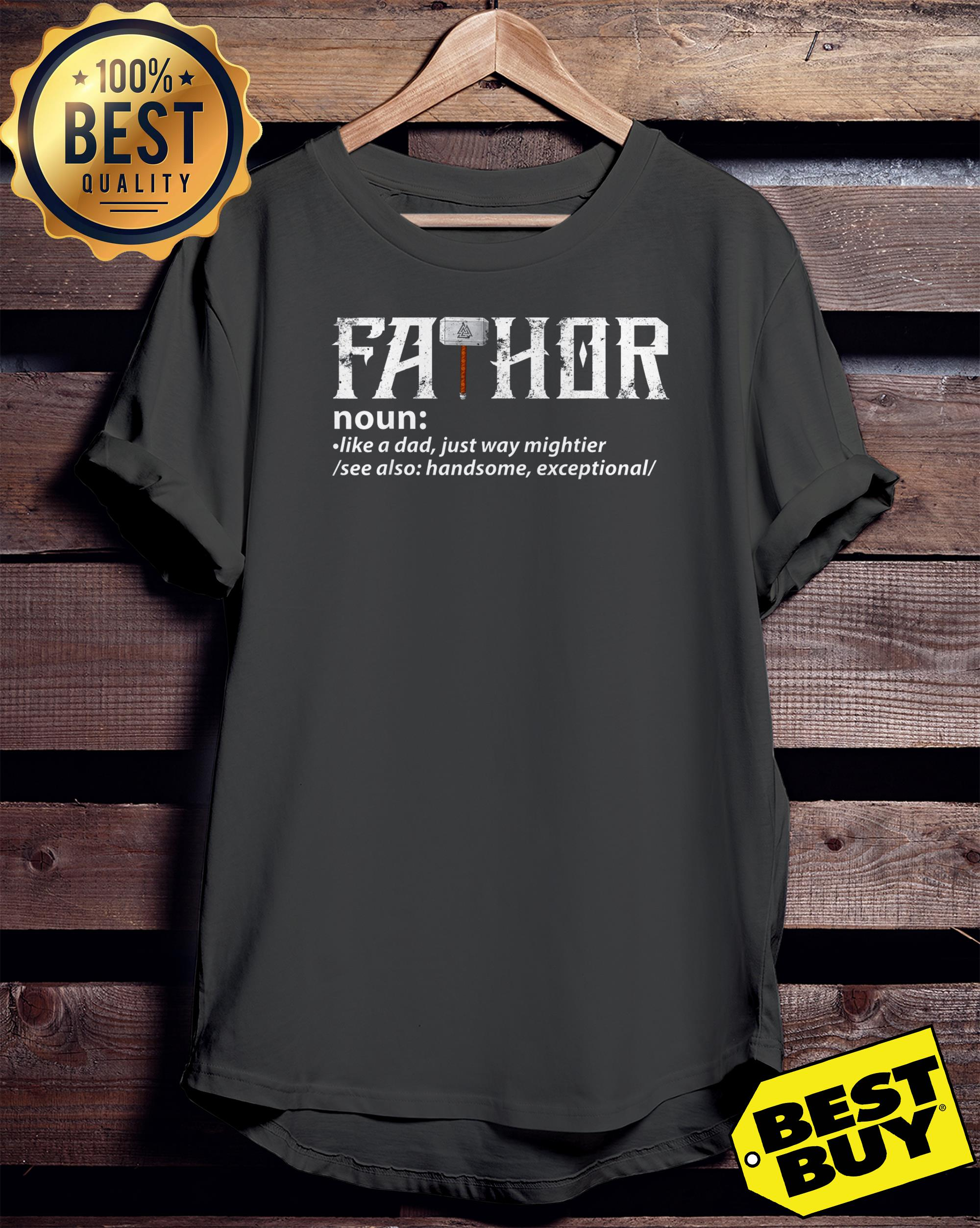 Fathor noun like a dad just way mightier see also handsome exceptional ladies tee