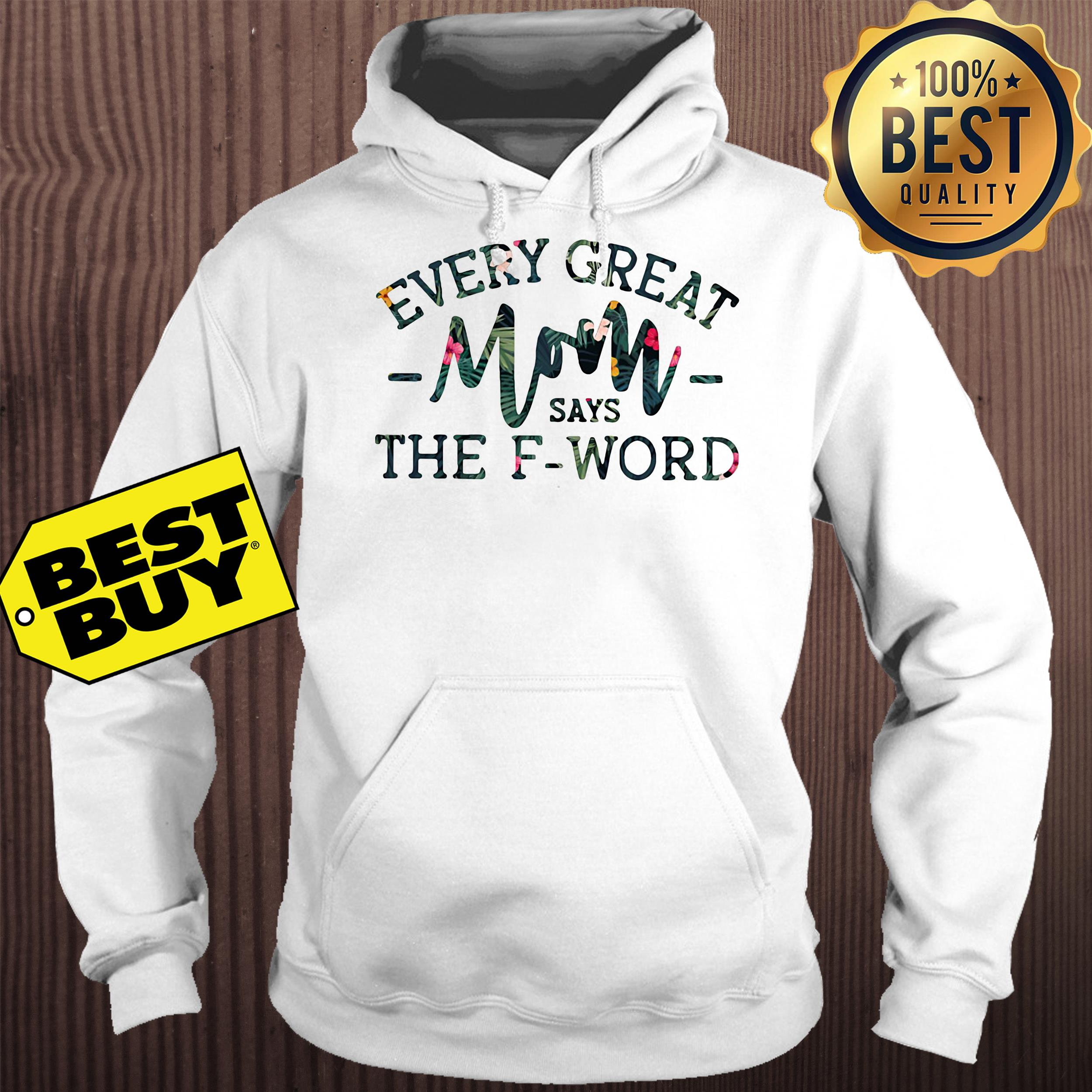 Flower Every great mom says the F word hoodie