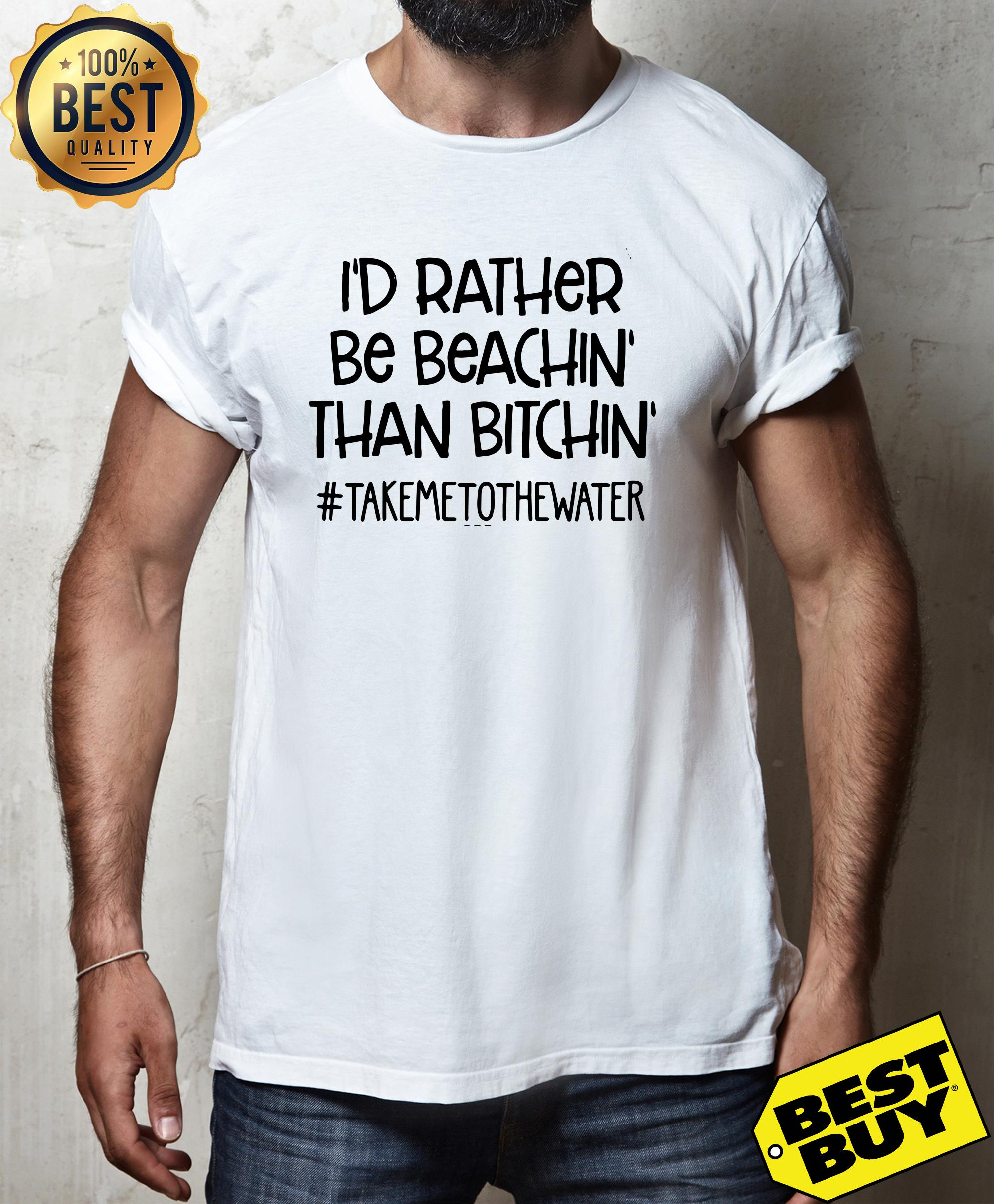 I'd rather be beachin than bitchin #takemetothewater shirt
