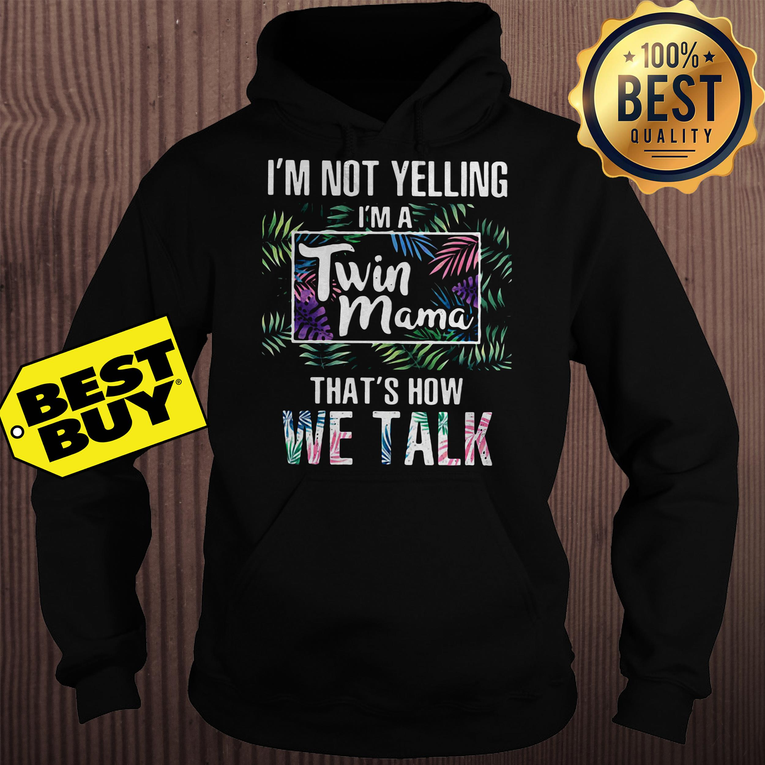 I'm not yelling I'm a twin mama that's how we talk hoodie