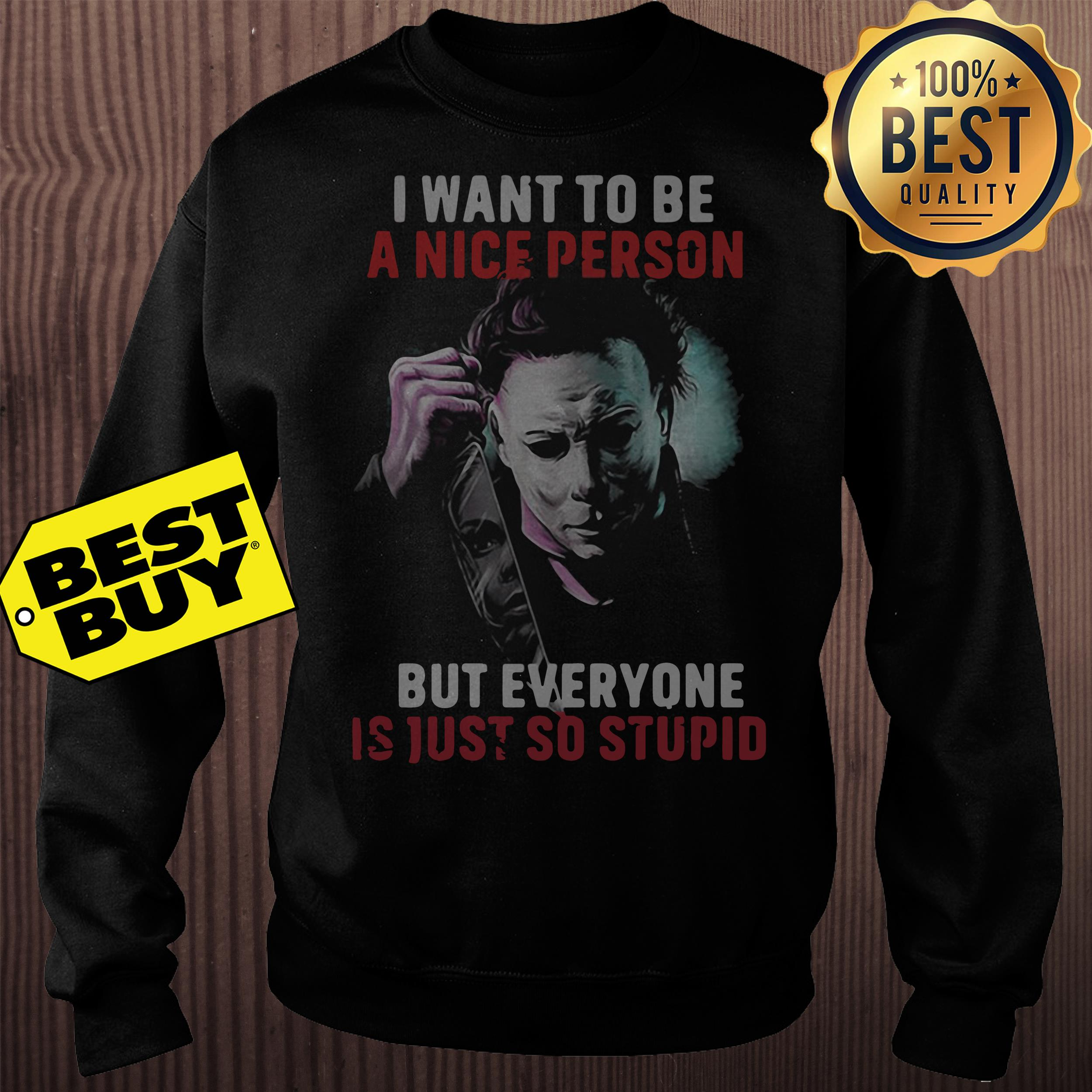 The Jason I want to be a nice person but everyone is just so stupid sweatshirt