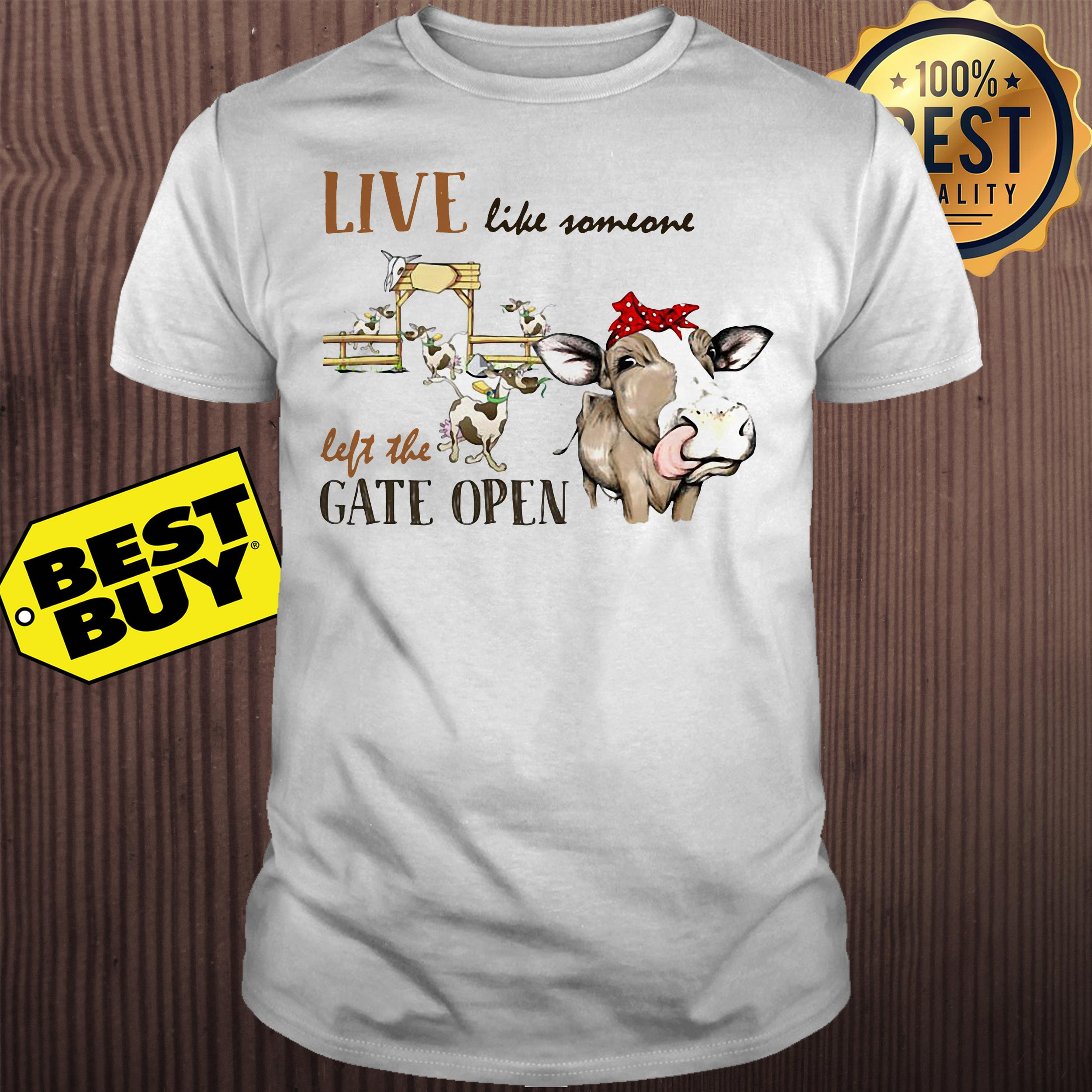 Live like someone left the gate open cow shirt