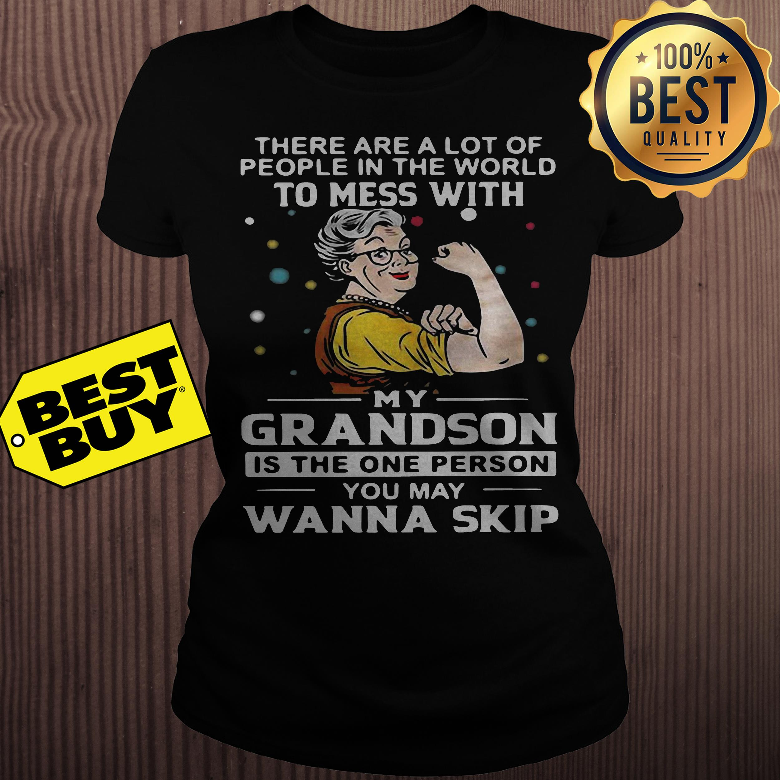 There are a lot of people in the world to mess with my grandson ladies tee