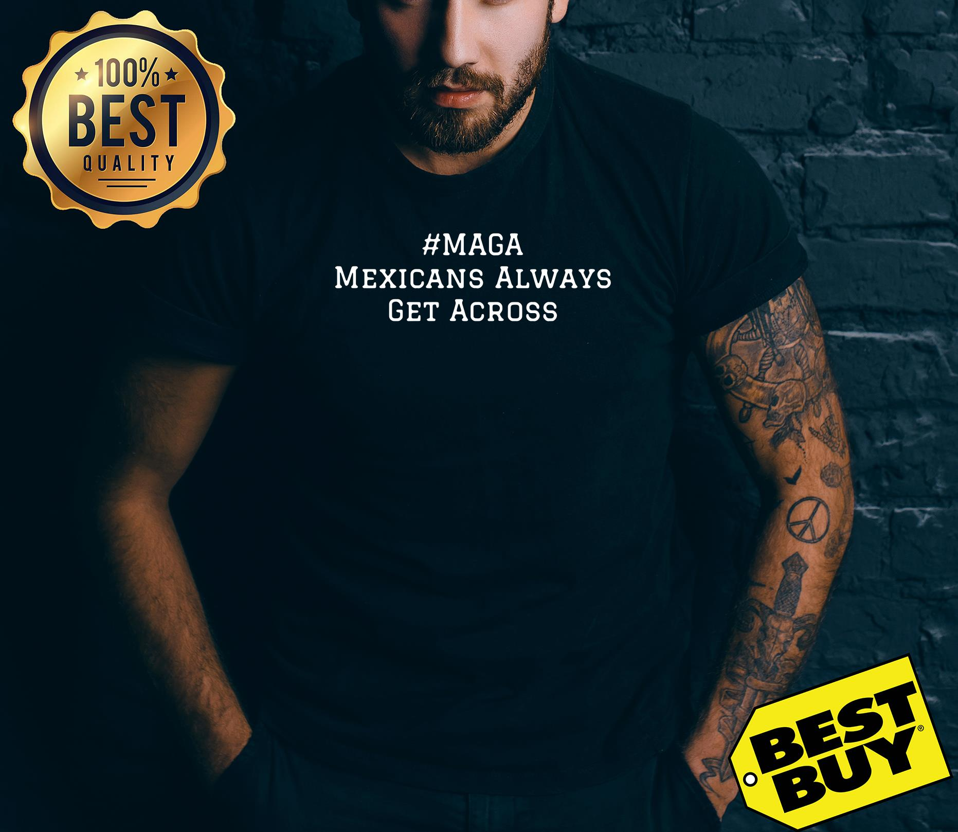 Maga Mexicans Always Get Across shirt