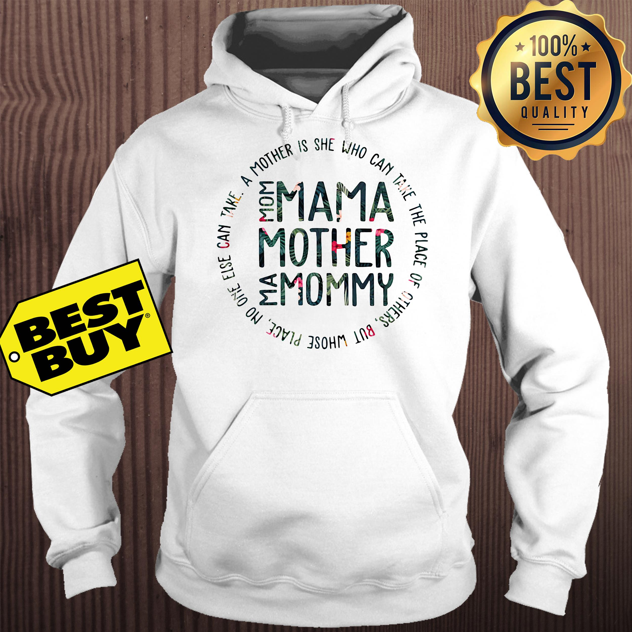 Mom mama mother mommy a mother's is she who can take the place of others' hoodie