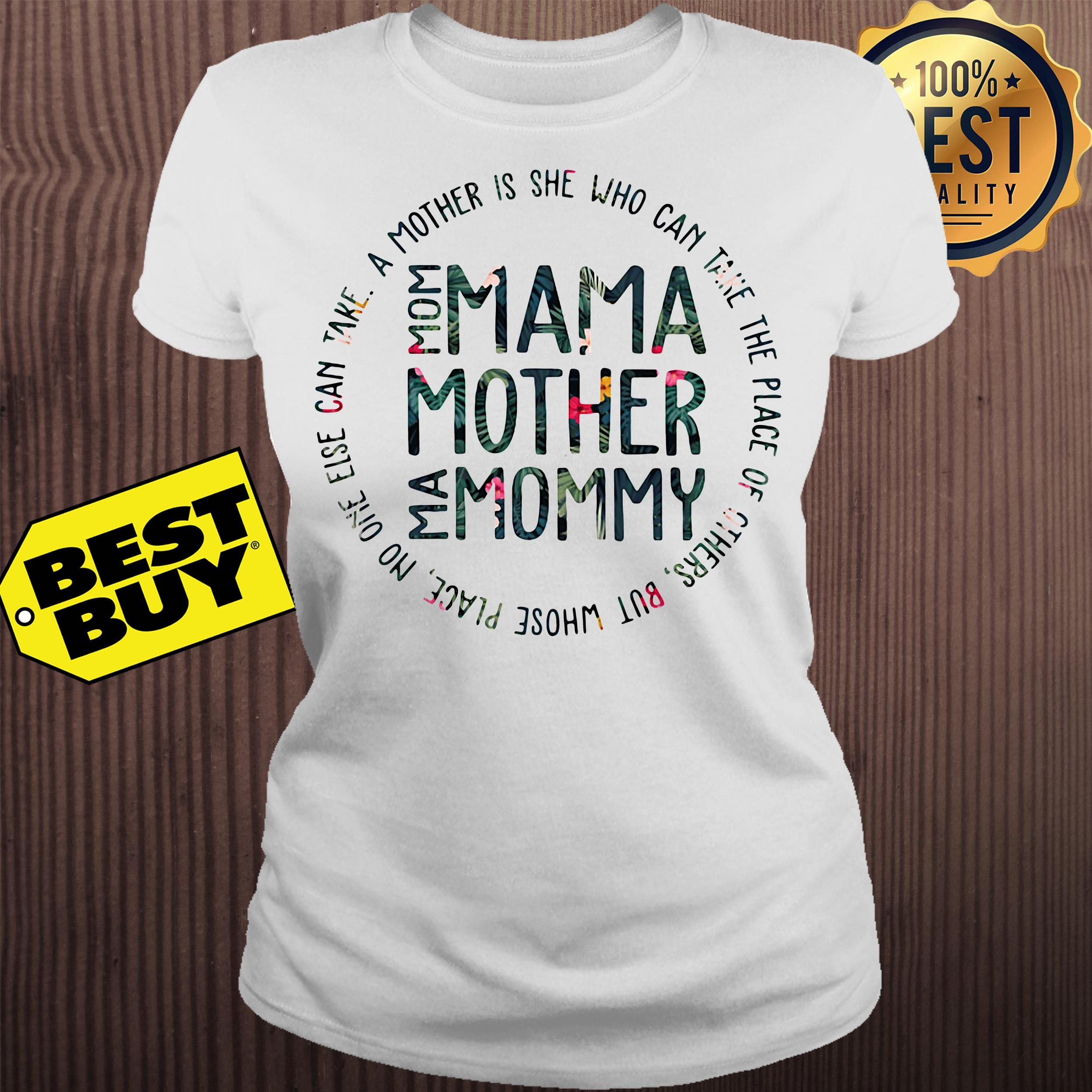 Mom mama mother mommy a mother's is she who can take the place of others' ladies tee