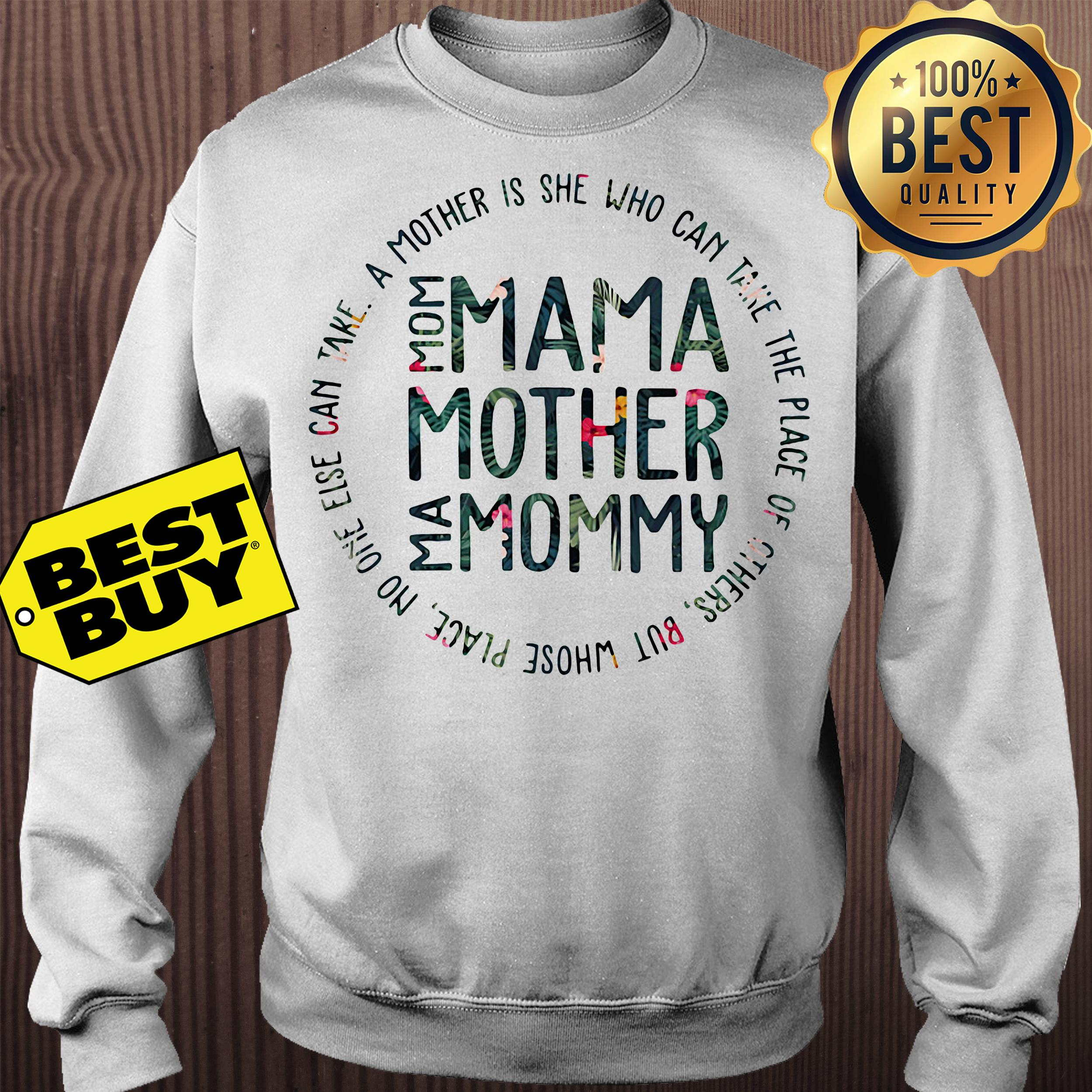 Mom mama mother mommy a mother's is she who can take the place of others' sweatshirt