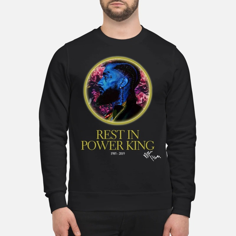 Nipsey Hussle Rest in power king 1985-2019 signature sweatshirt