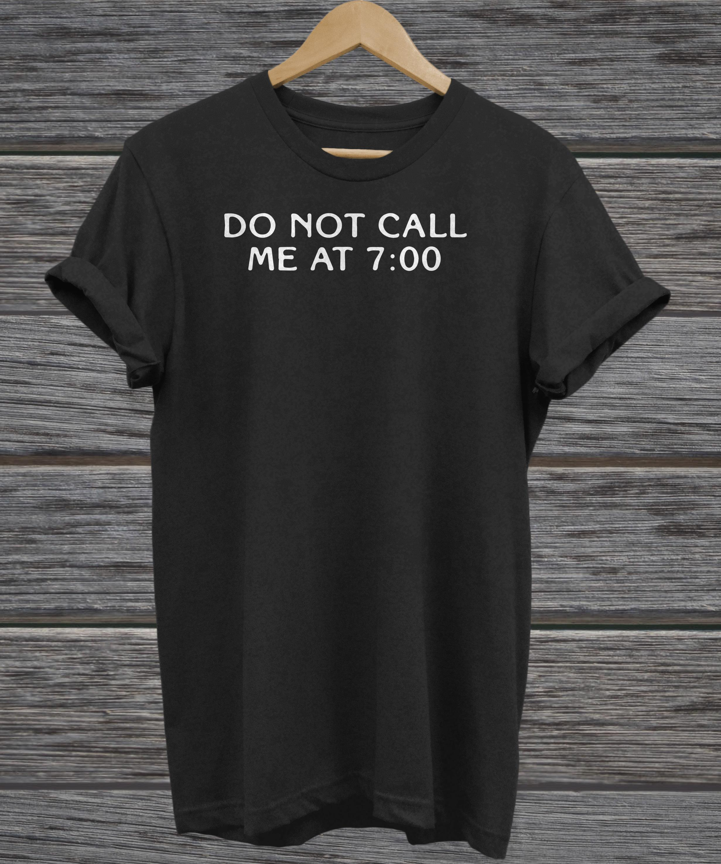 Do not call me at 7:00 hoodie