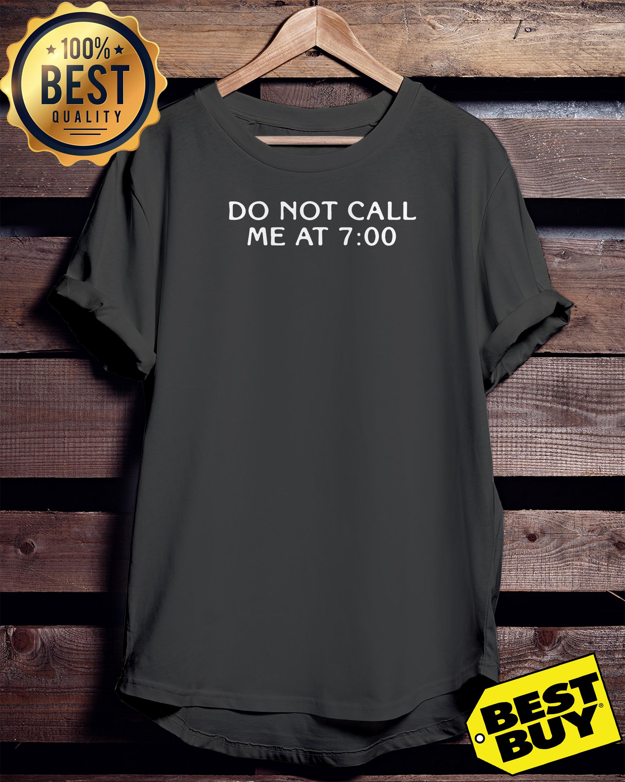 Do not call me at 7:00 ladies tee