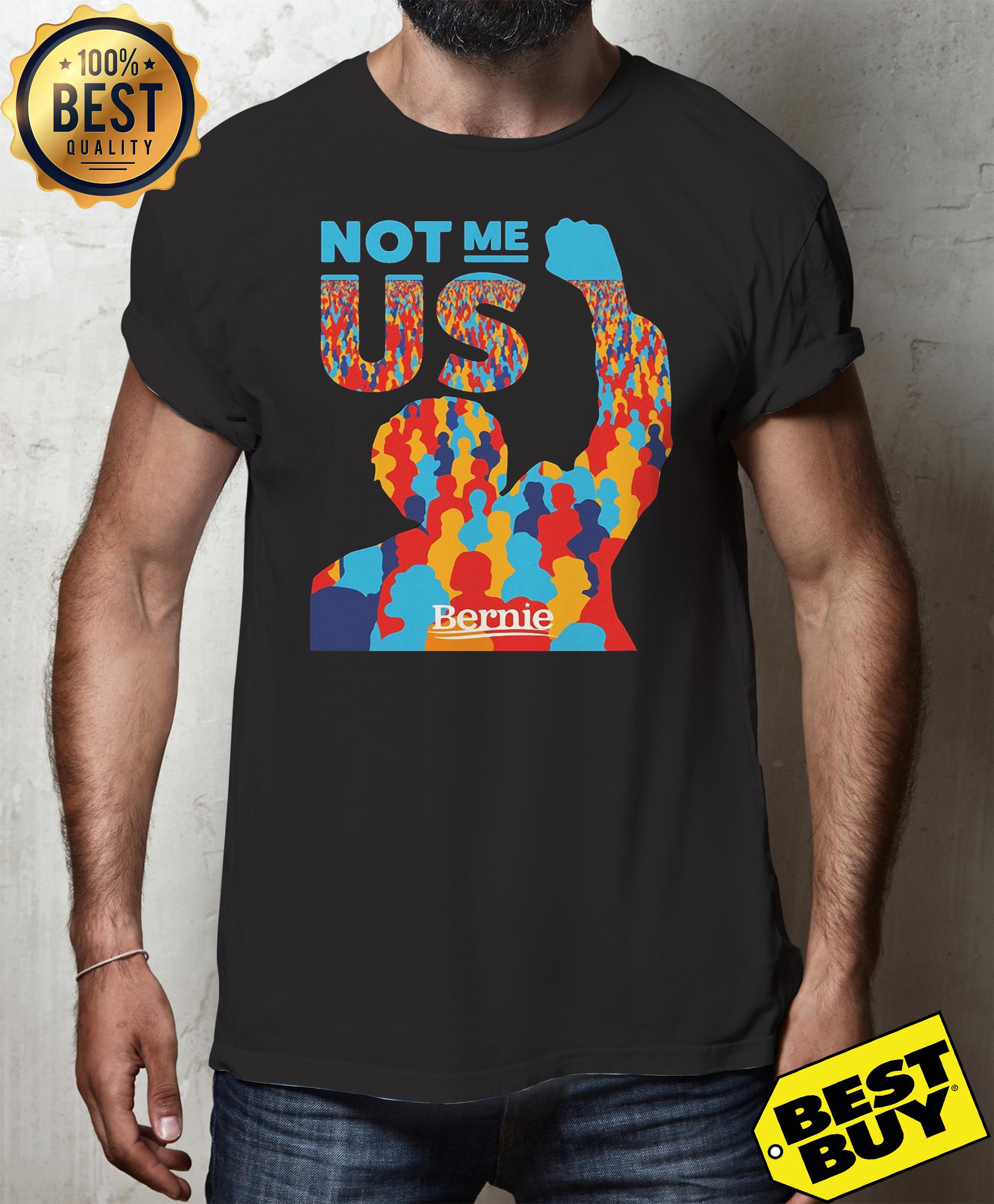 Not me us Bernie Sanders shirt