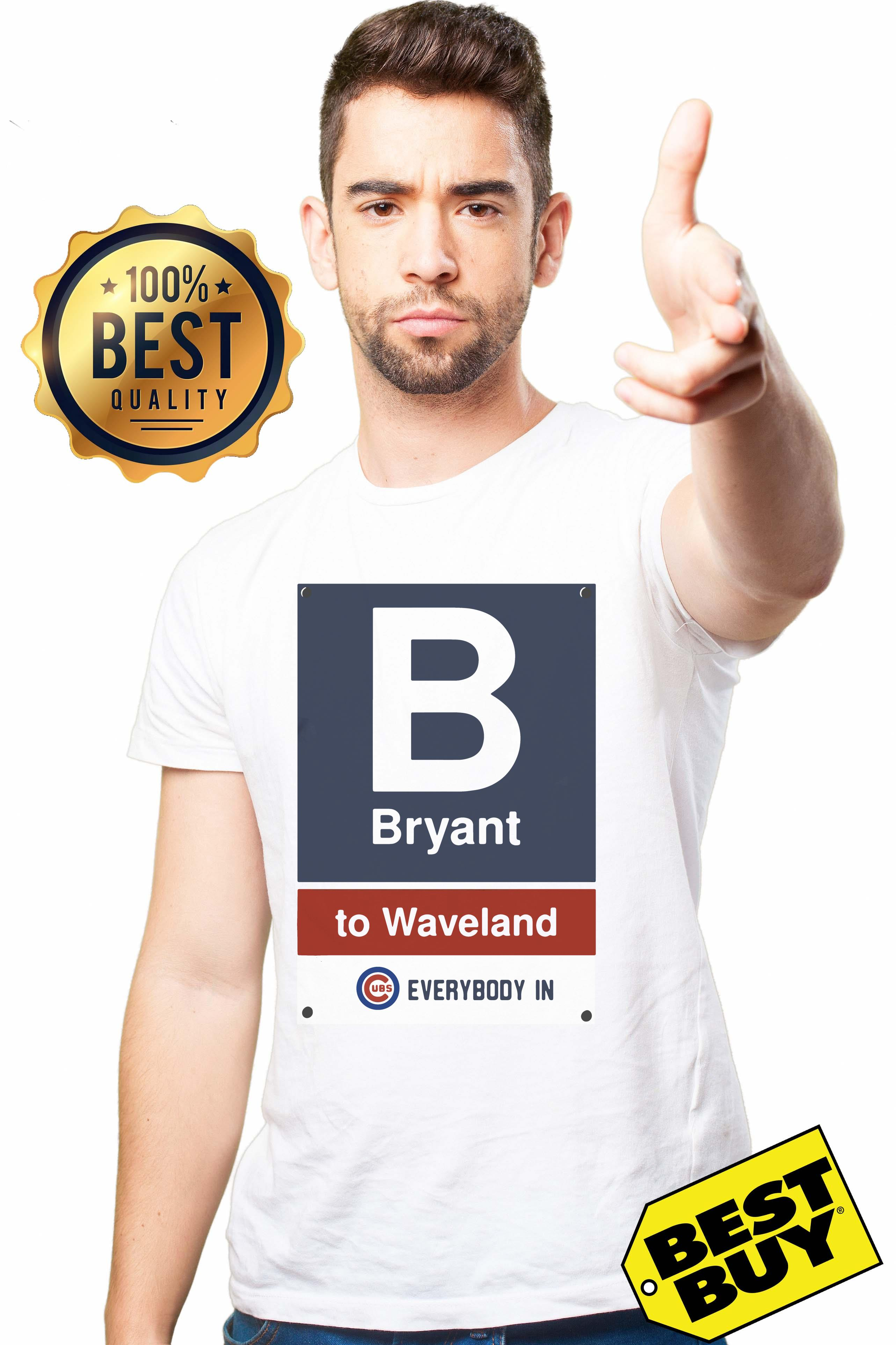 Official Chicago Cubs Bryant To Waveland Everybody In Shirt