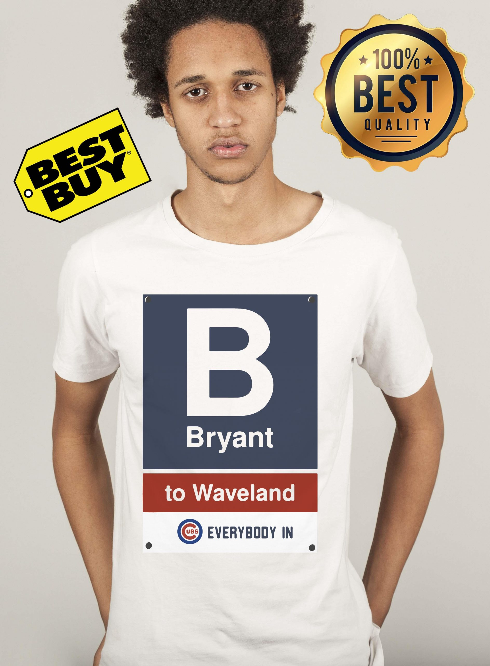 Official Chicago Cubs Bryant To Waveland Everybody In unisex
