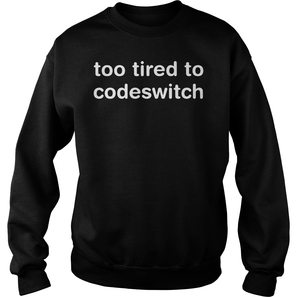 Official Too tired to codeswitch sweatshirt