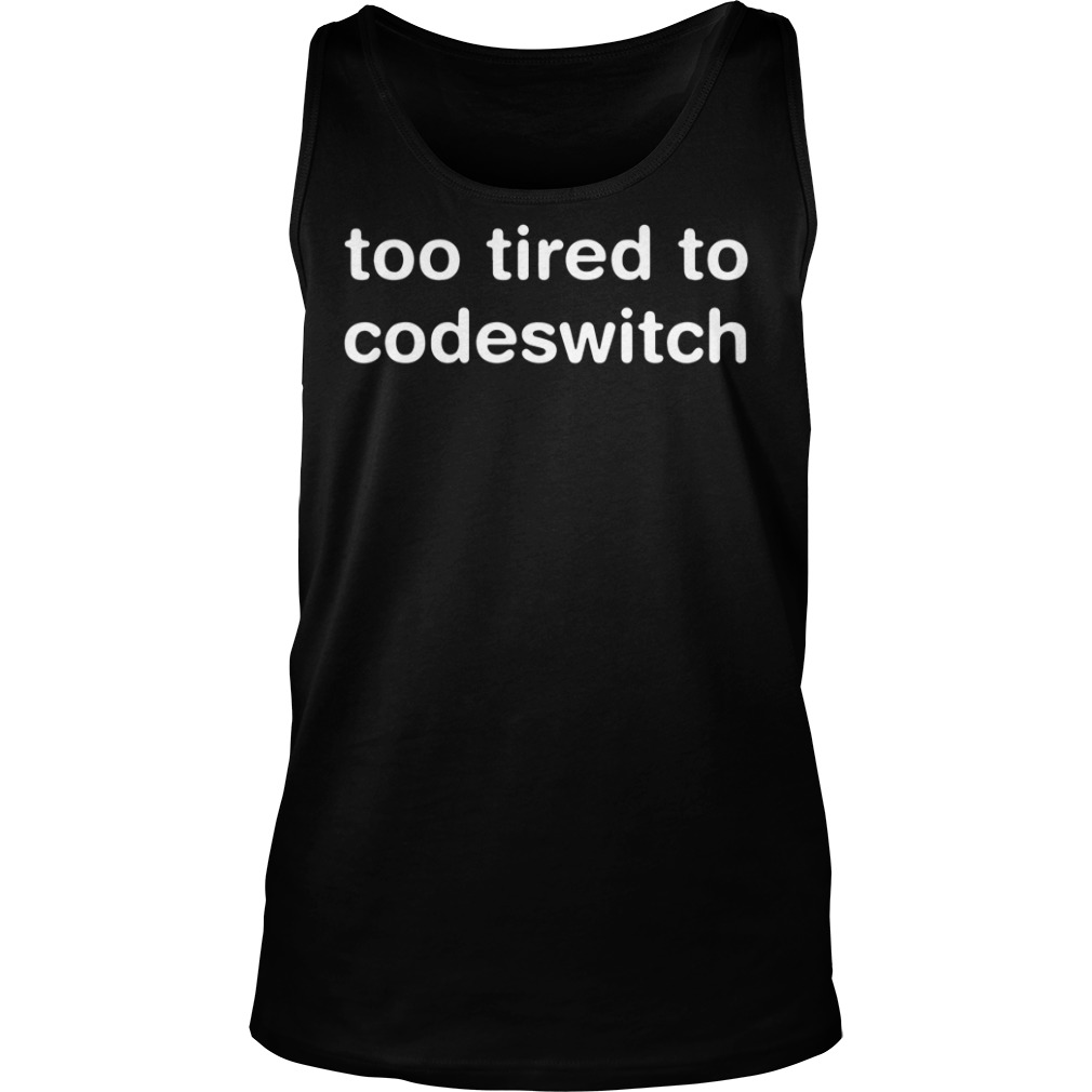 Official Too tired to codeswitch tank top