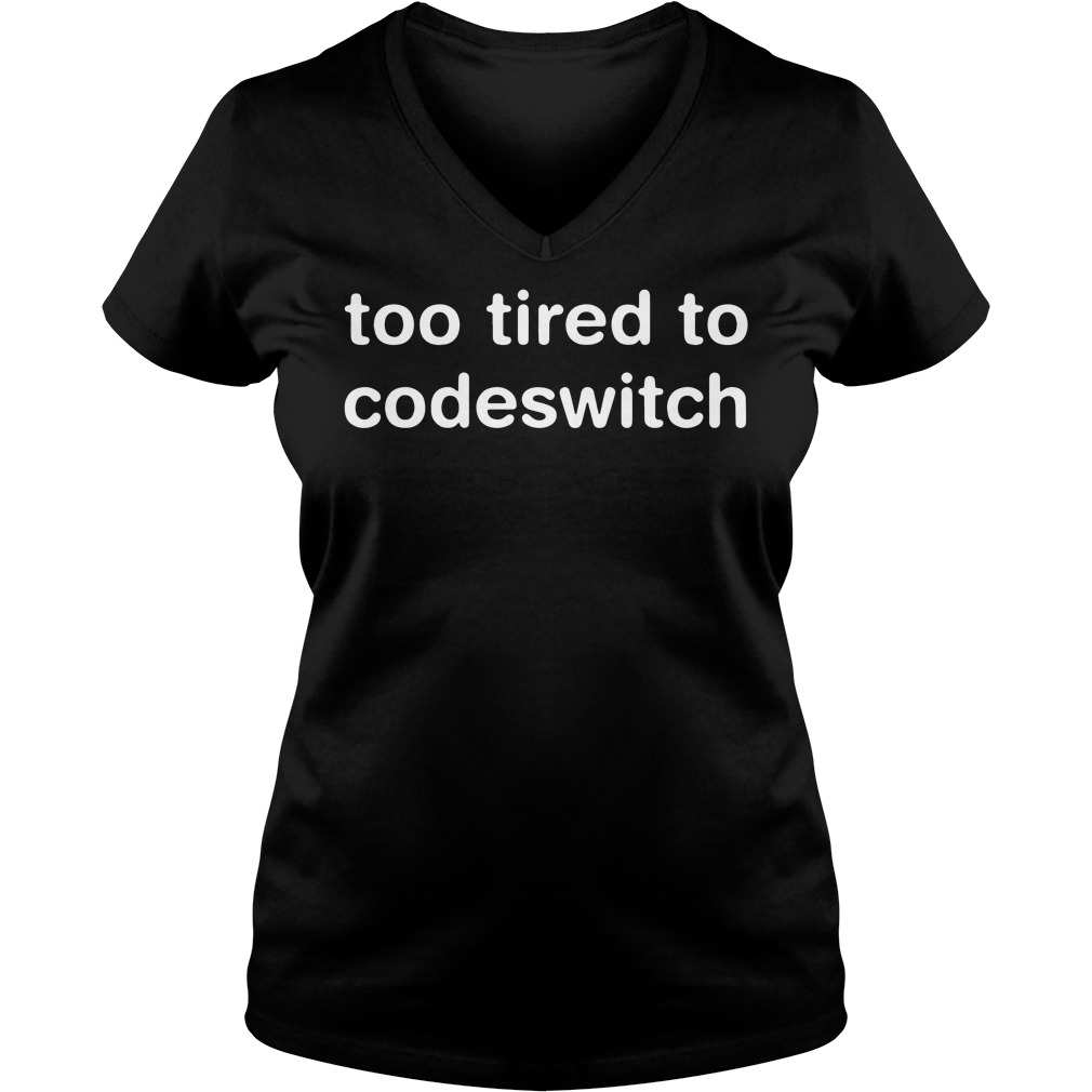 Official Too tired to codeswitch v-neck