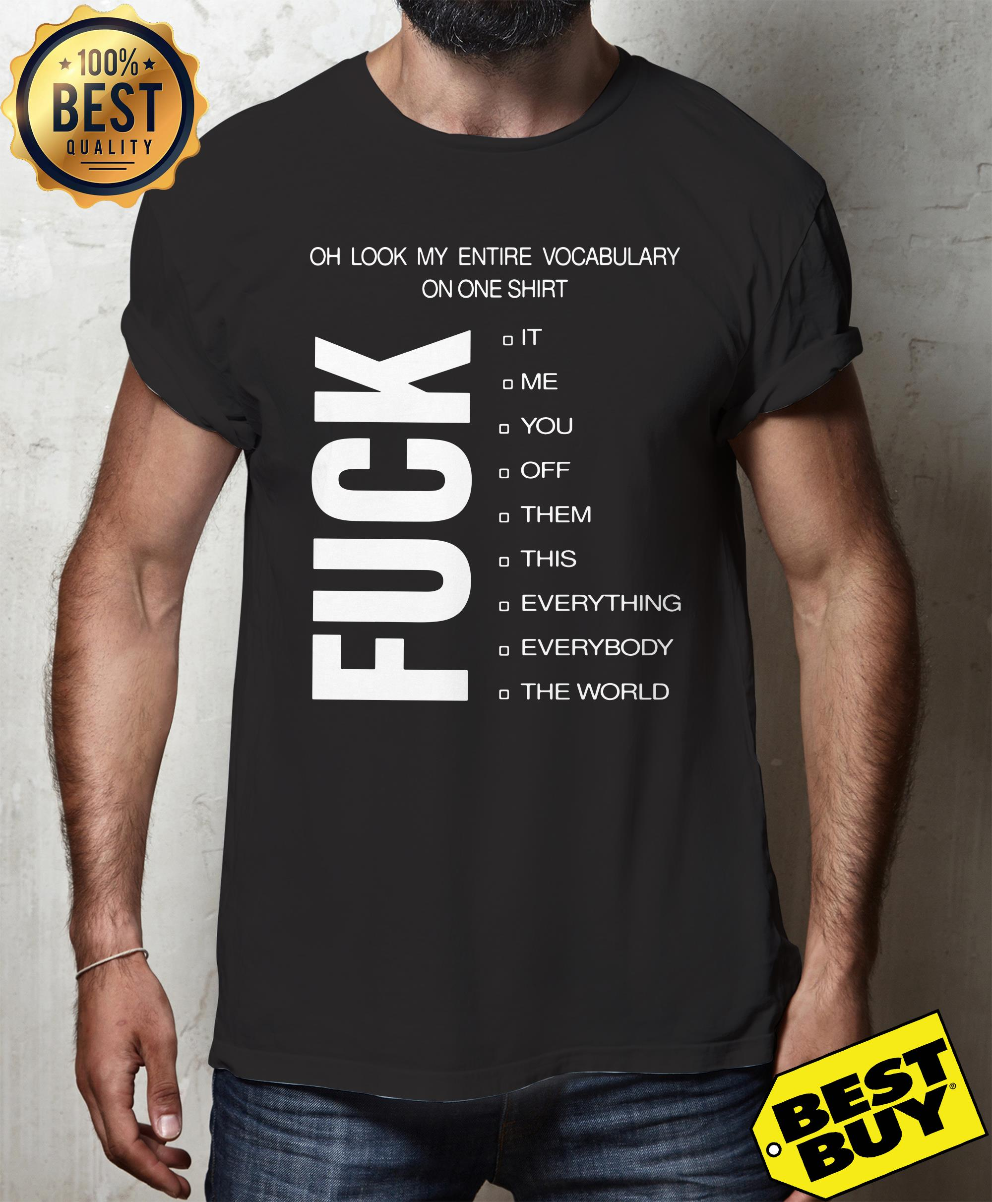 Oh look my entire vocabulary on one shirt fuck it me shirt