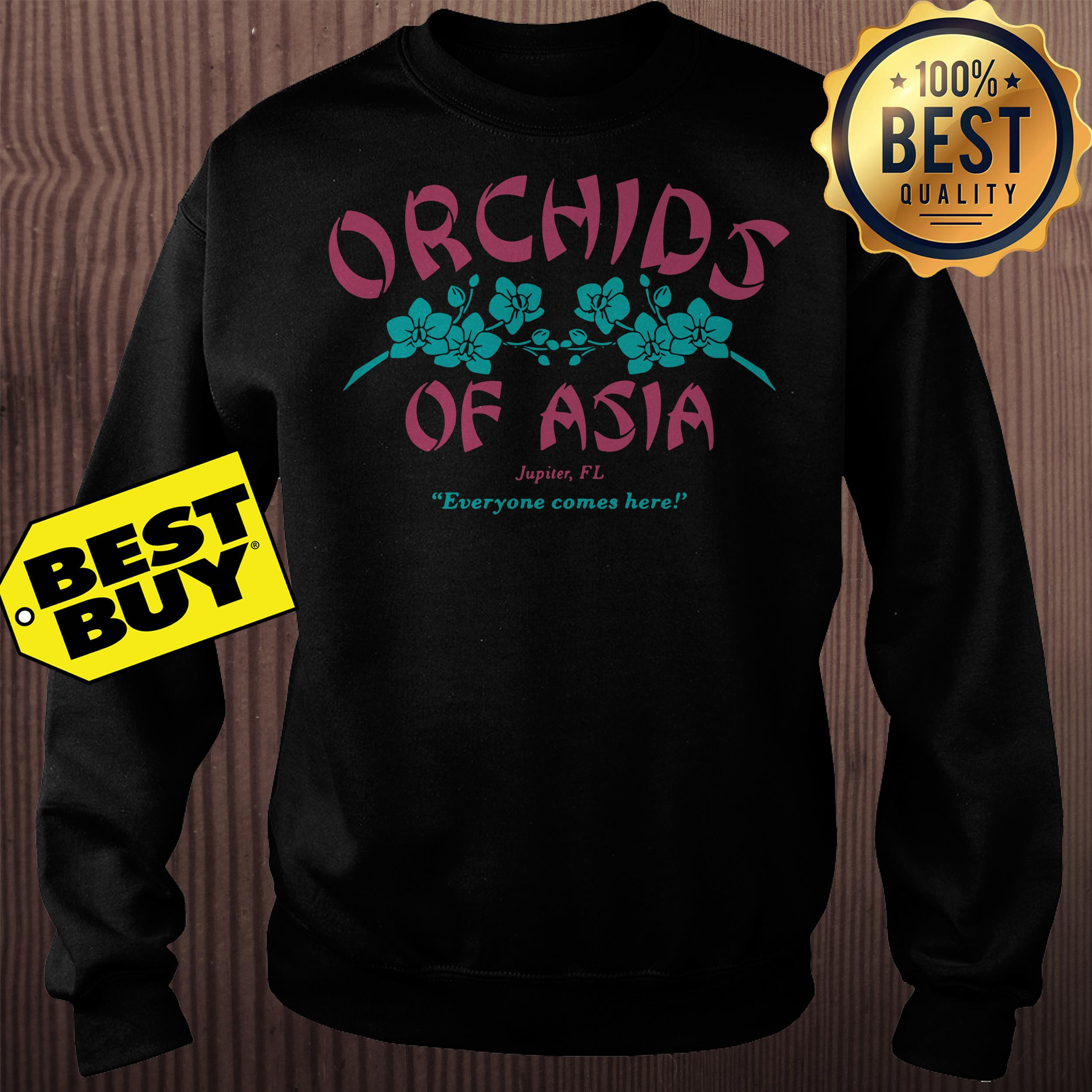 Orchids of Asia Jupiter FL everyone comes here sweatshirt