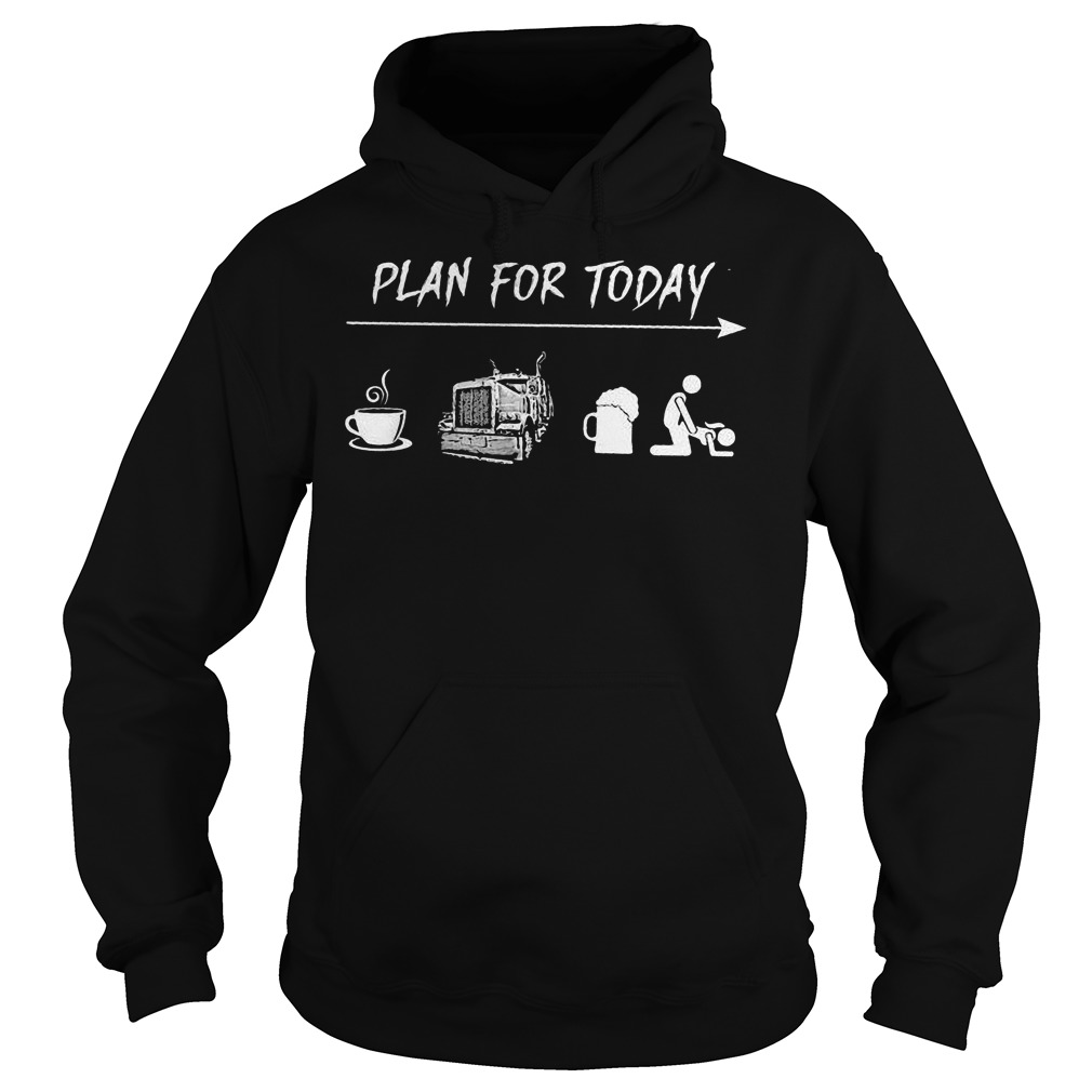 Plan For Today Are Coffee Motorbike Beer And Sex hoodie