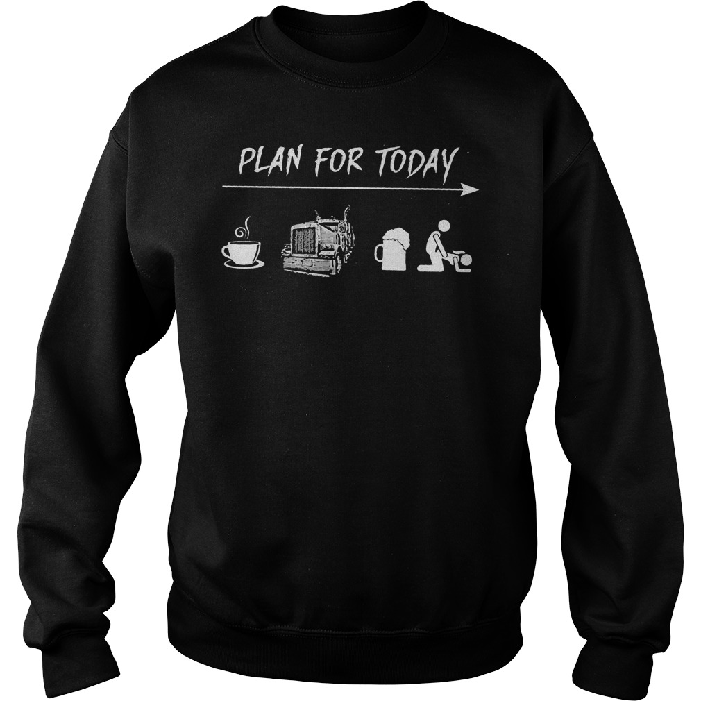 Plan For Today Are Coffee Motorbike Beer And Sex sweatshirt