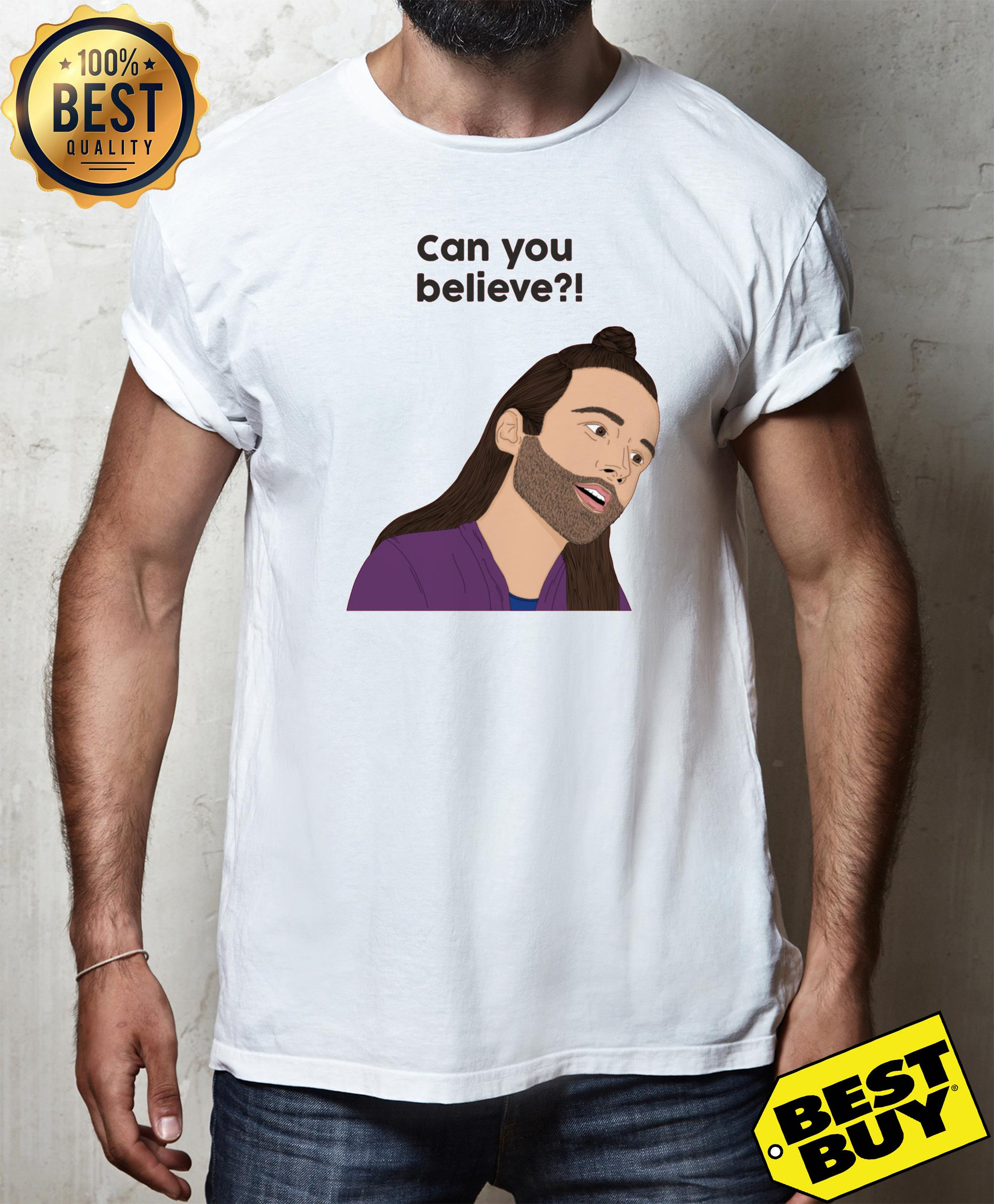 Queer Eye Jonathan Van Ness can you believe shirt