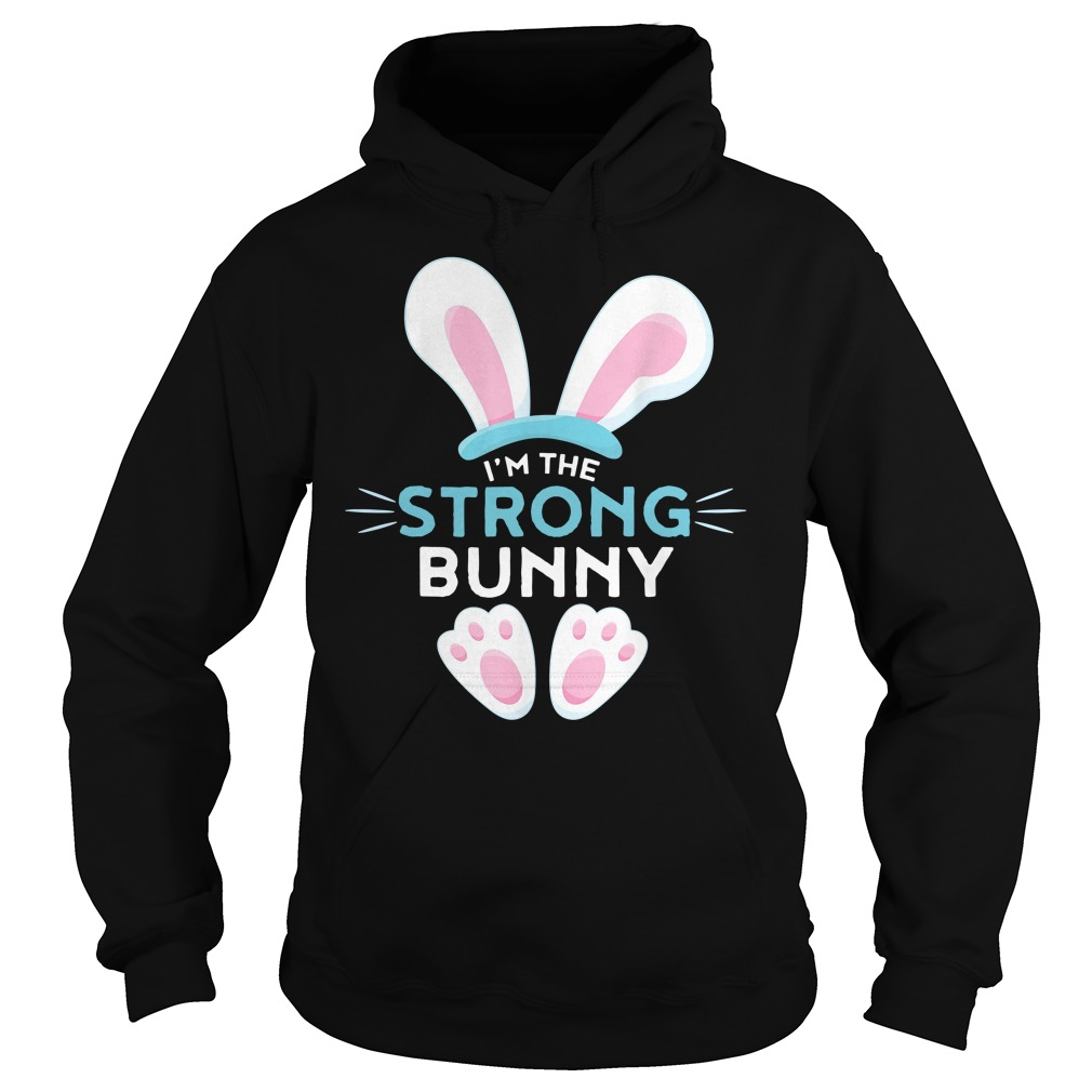 Rabbit Easter I'm the strong Bunny hoodie