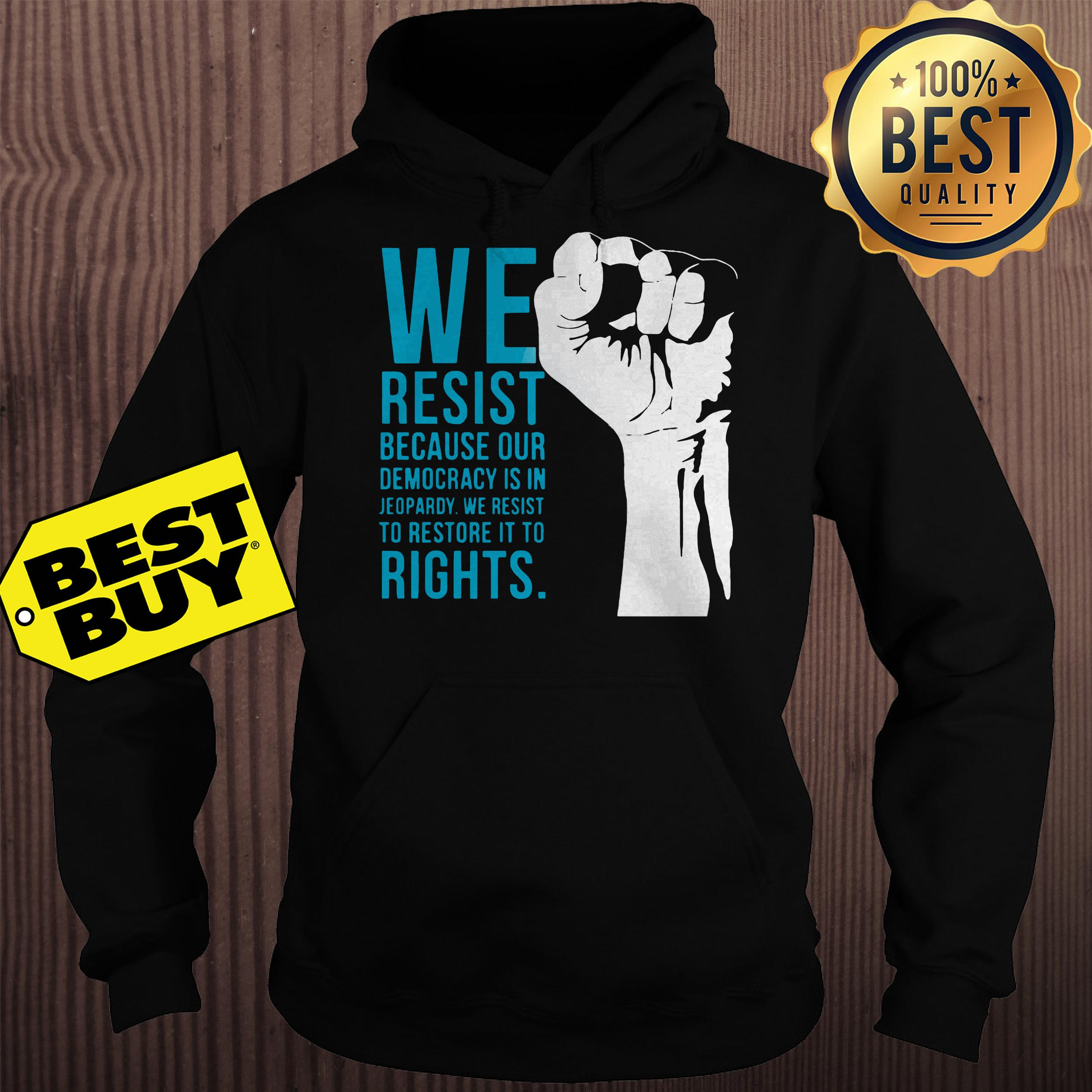 We resist because our democracy is in Jeopardy hoodie
