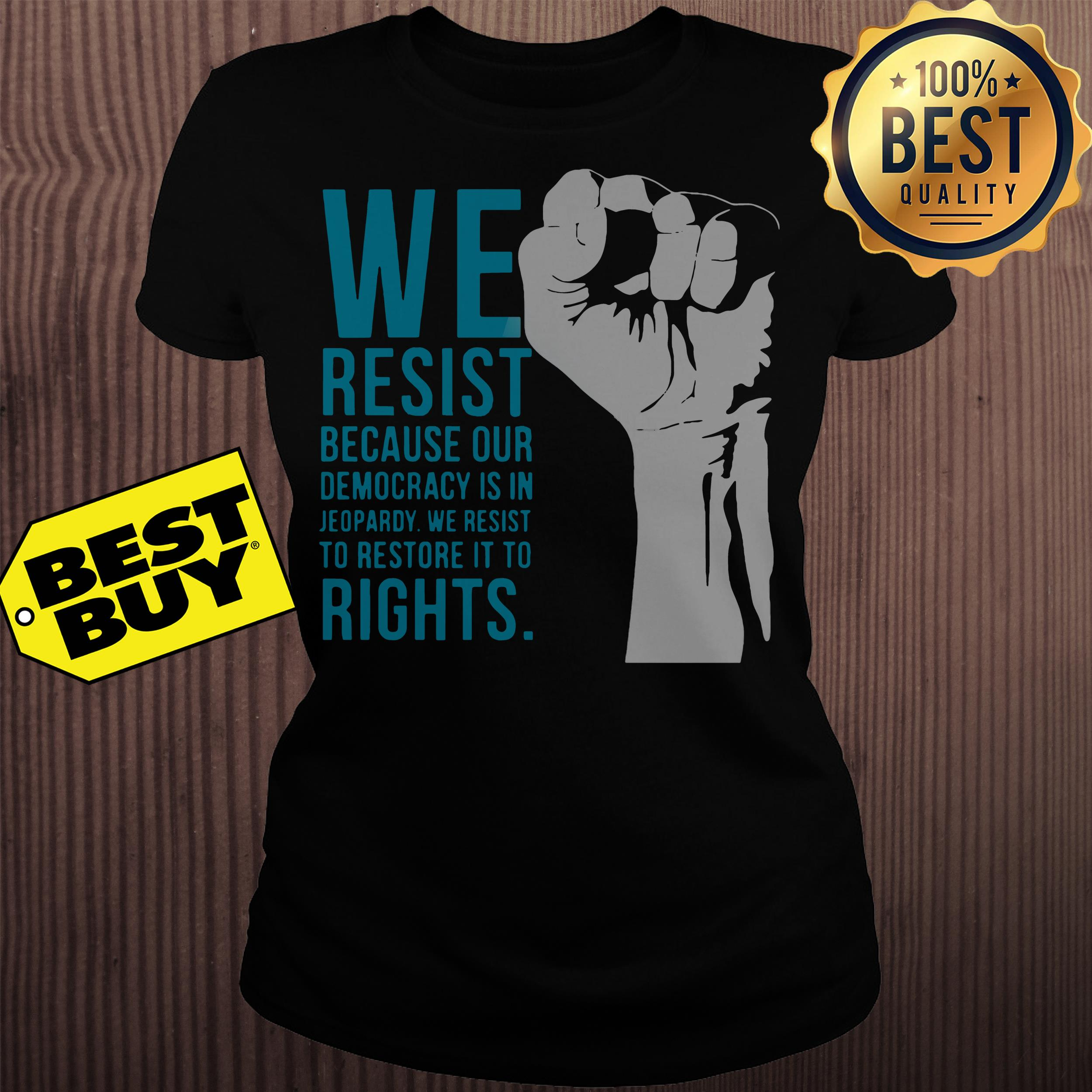 We resist because our democracy is in Jeopardy ladies tee