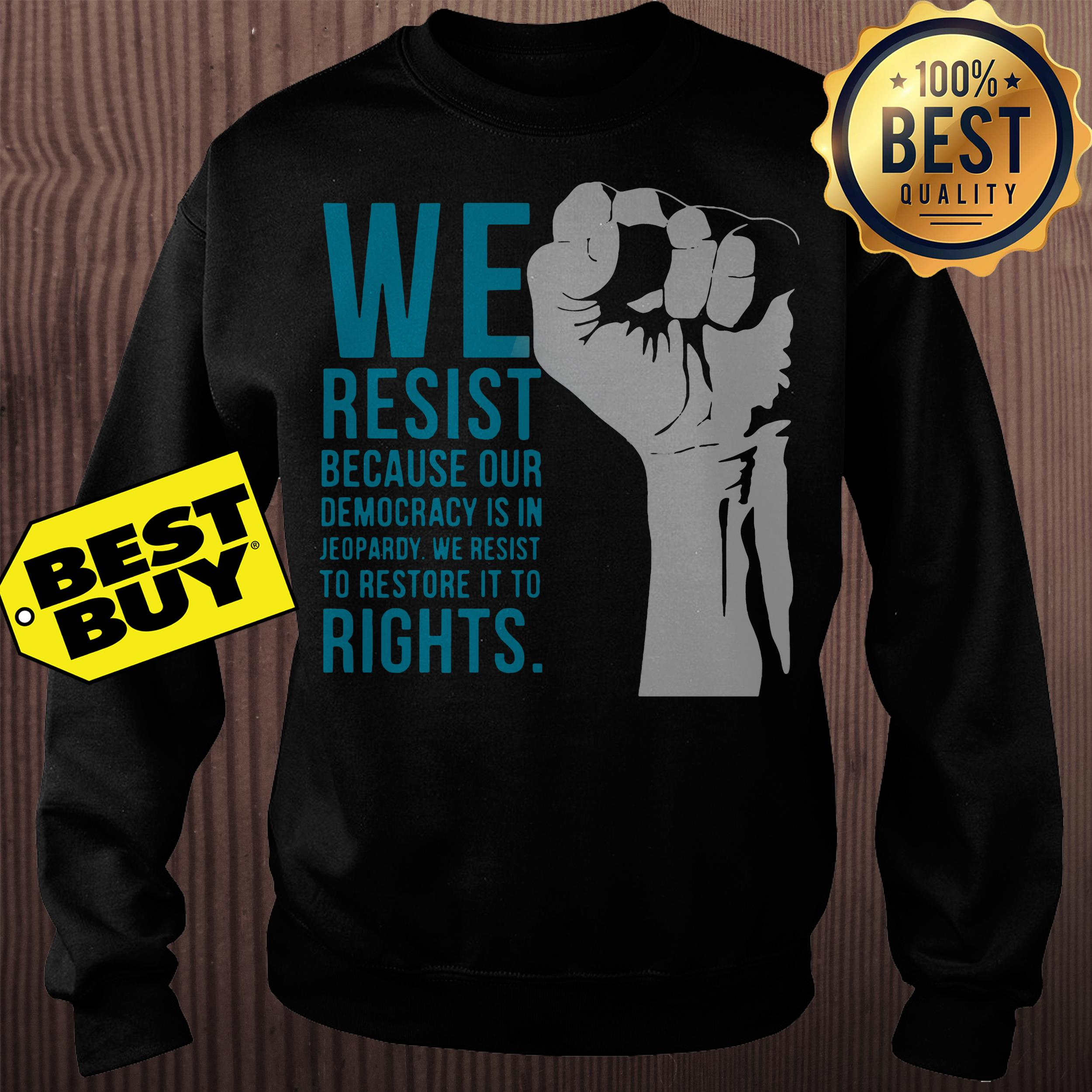 We resist because our democracy is in Jeopardy sweatshirt